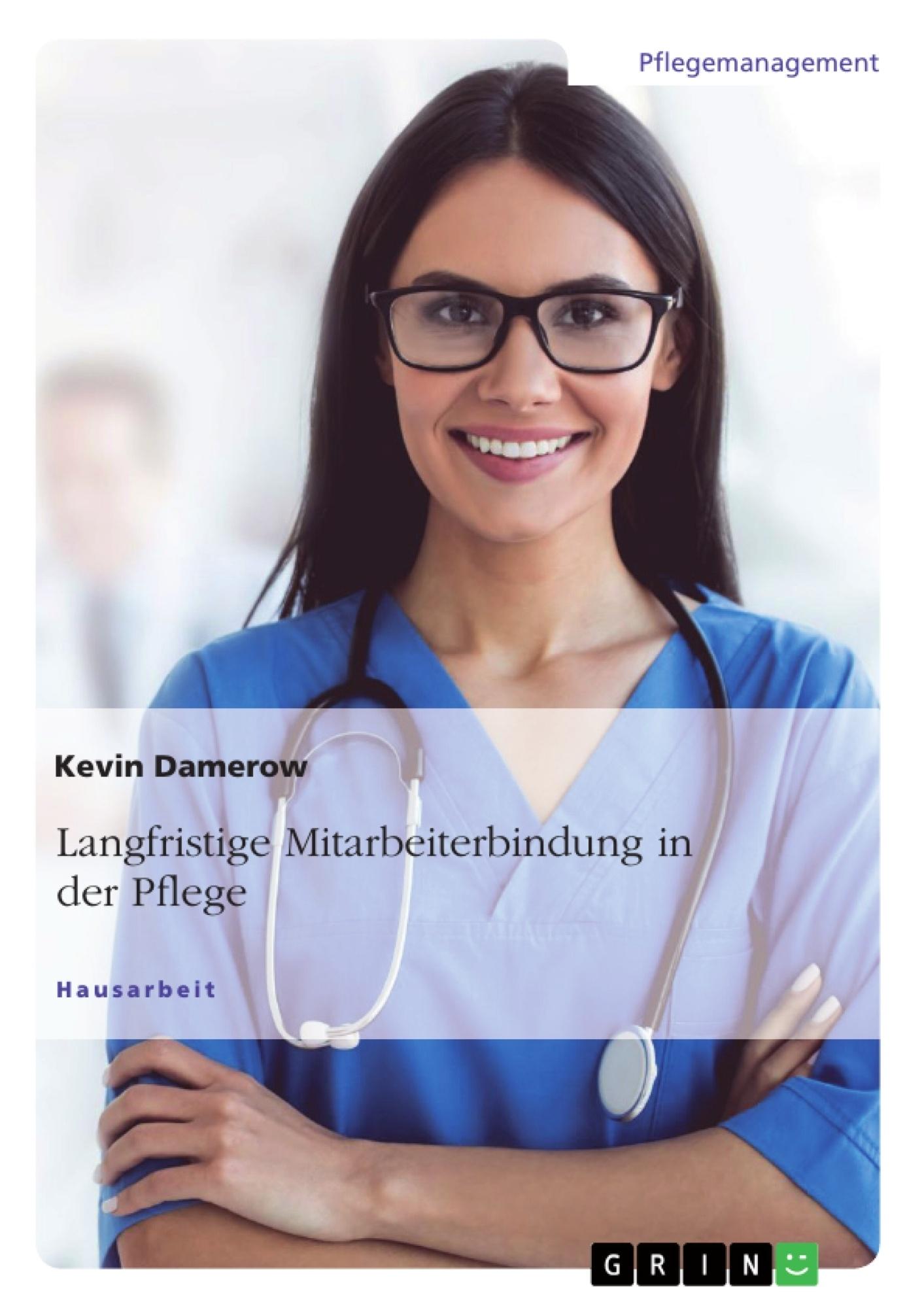 Titel: Langfristige Mitarbeiterbindung in der Pflege