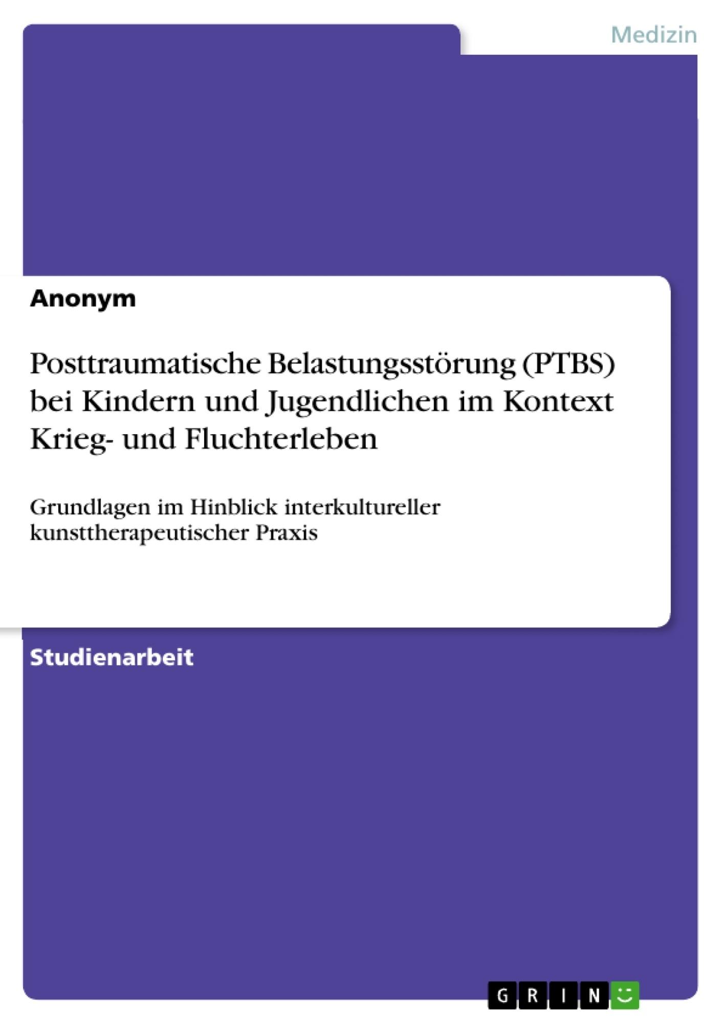 Titel: Posttraumatische Belastungsstörung (PTBS) bei Kindern und Jugendlichen im  Kontext Krieg- und Fluchterleben