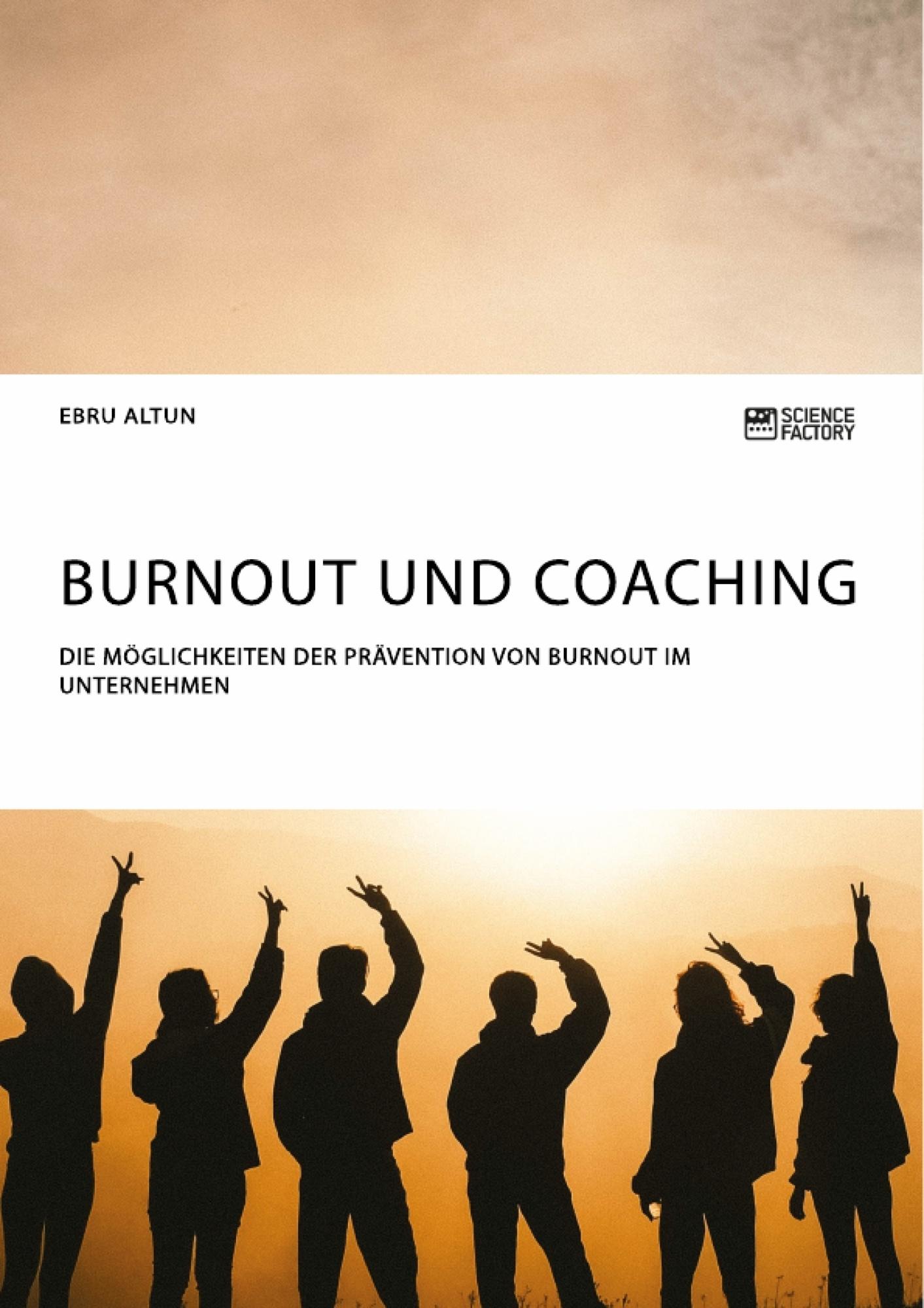 Titel: Burnout und Coaching. Die Möglichkeiten der Prävention von Burnout im Unternehmen