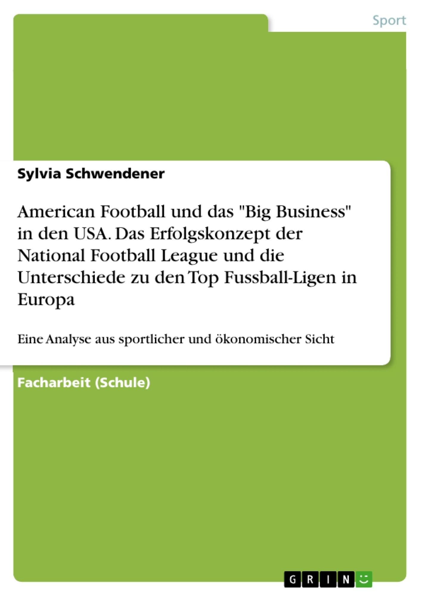 """Titel: American Football und das """"Big Business"""" in den USA. Das Erfolgskonzept der National Football League und die Unterschiede zu den Top Fussball-Ligen in Europa"""