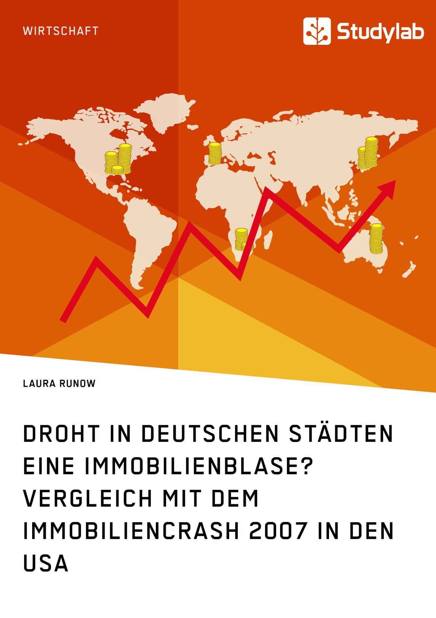 Titel: Droht in deutschen Städten eine Immobilienblase? Vergleich mit dem Immobiliencrash 2007 in den USA