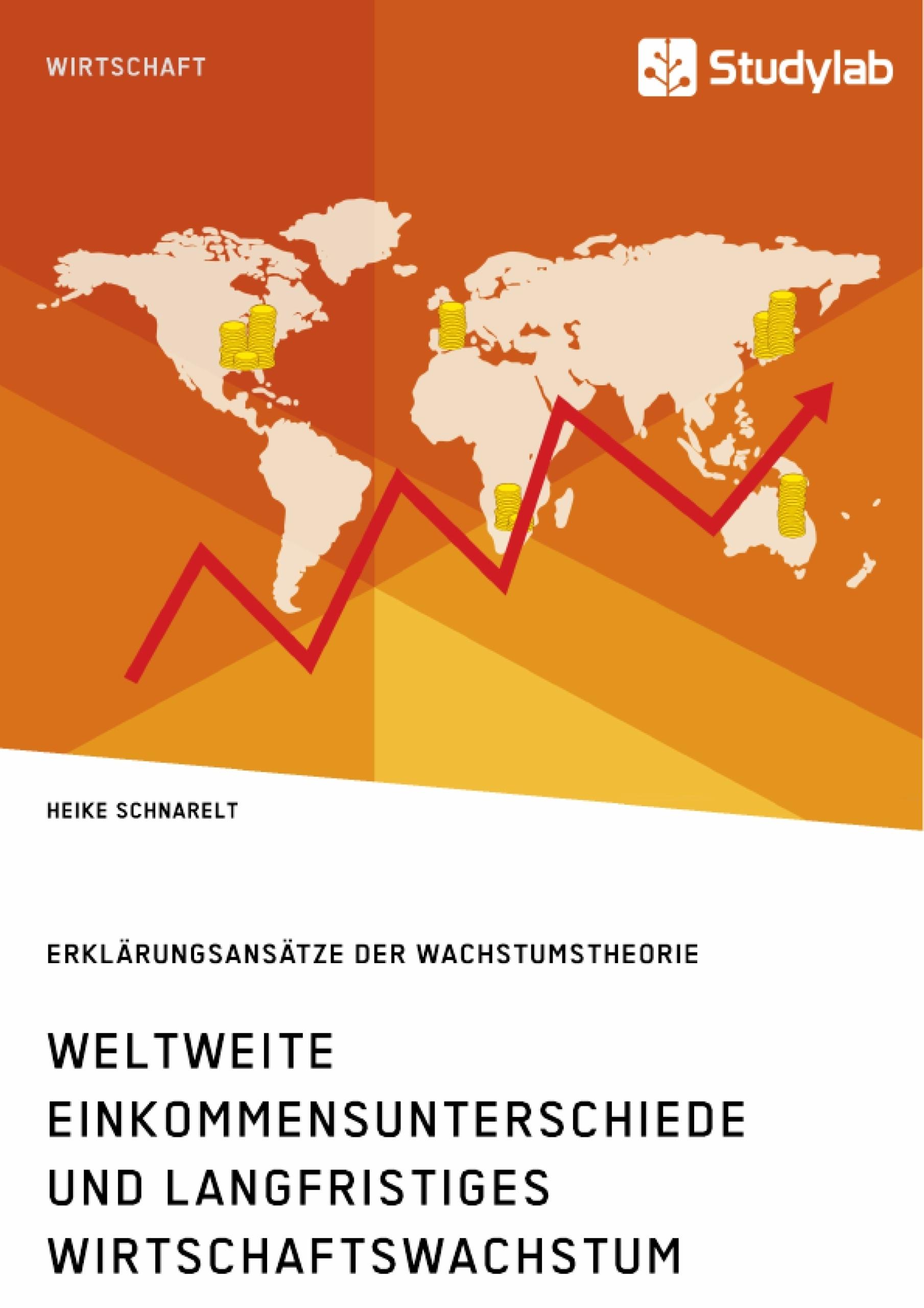Titel: Weltweite Einkommensunterschiede und langfristiges Wirtschaftswachstum. Erklärungsansätze der Wachstumstheorie