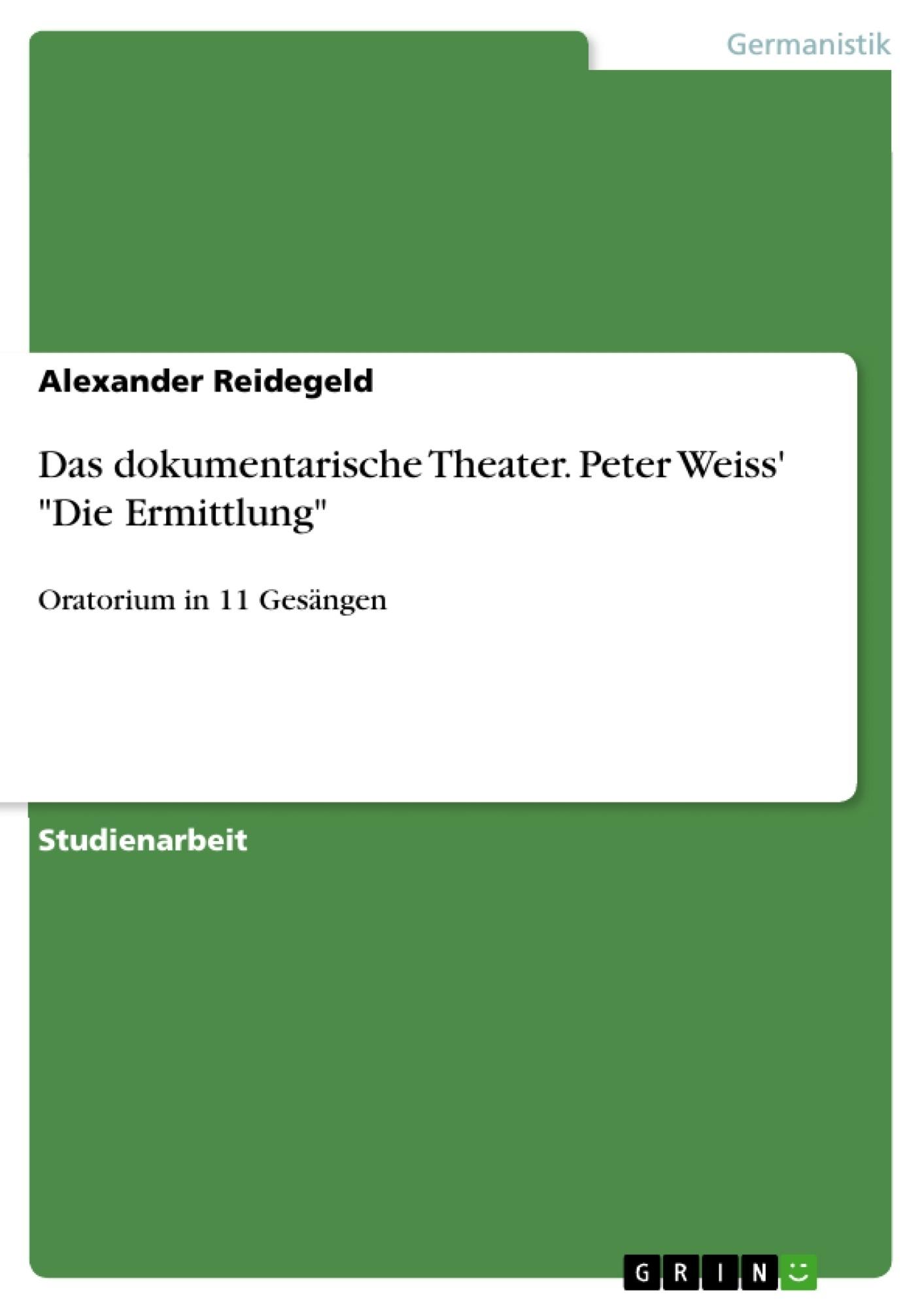 """Titel: Das dokumentarische Theater. Peter Weiss' """"Die Ermittlung"""""""