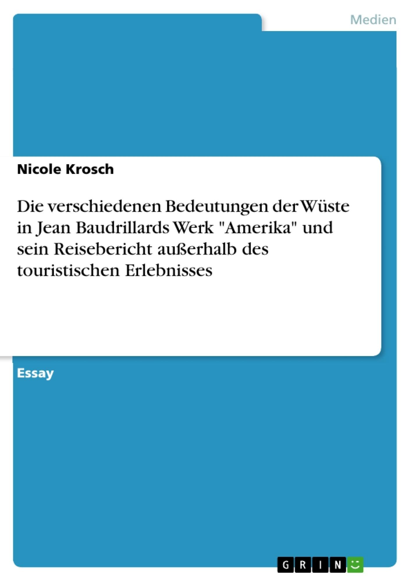"""Titel: Die verschiedenen Bedeutungen der Wüste in Jean Baudrillards Werk """"Amerika"""" und sein Reisebericht außerhalb des touristischen Erlebnisses"""