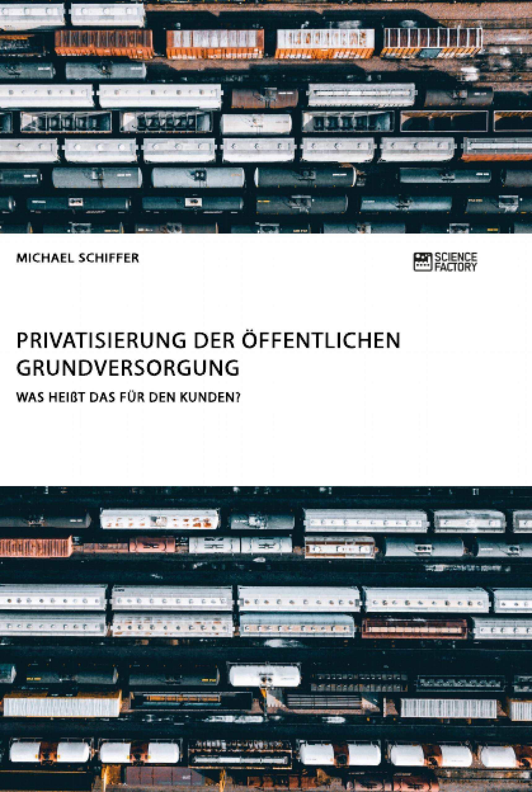 Titel: Privatisierung der öffentlichen Grundversorgung. Was heißt das für den Kunden?