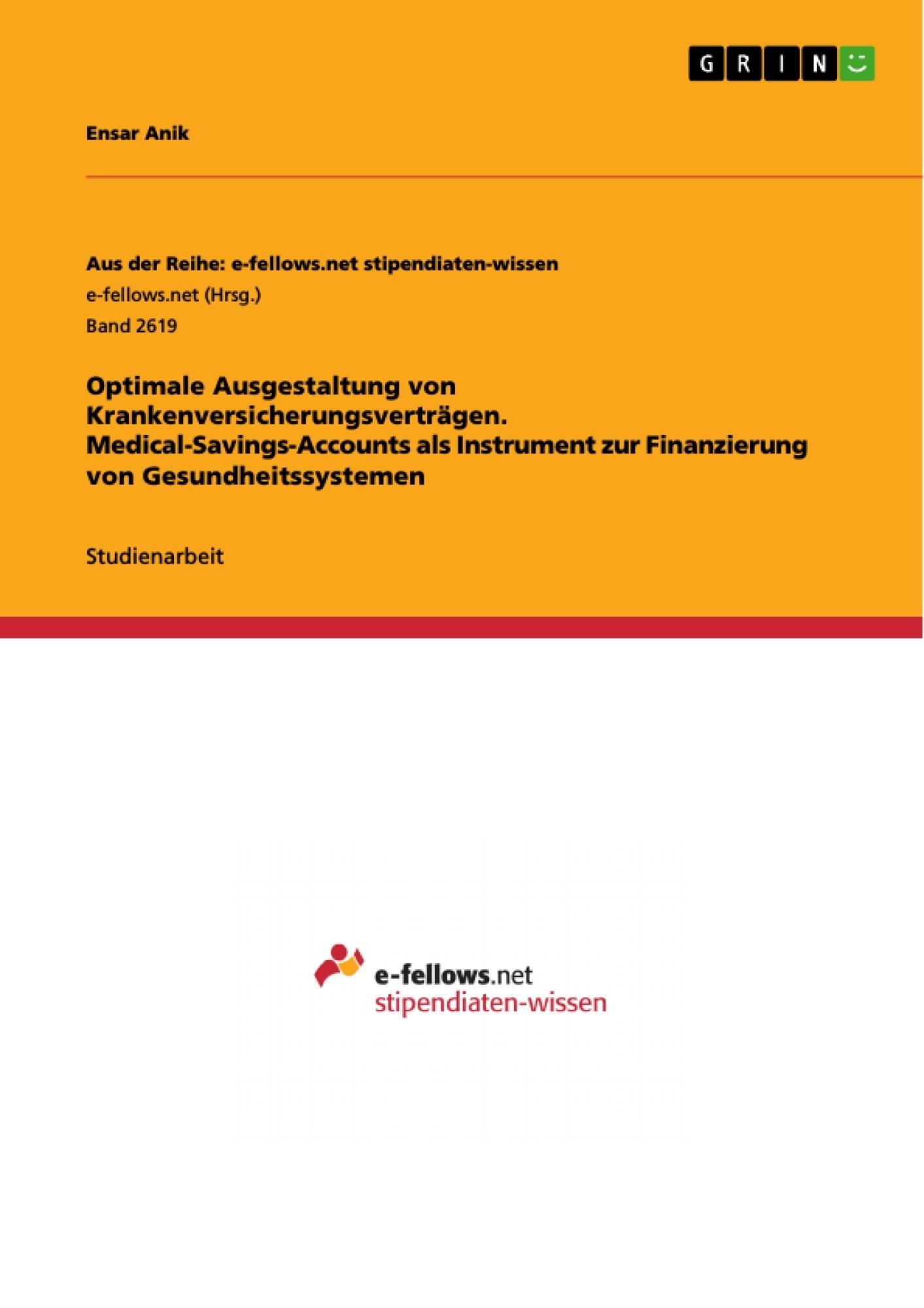 Titel: Optimale Ausgestaltung von Krankenversicherungsverträgen. Medical-Savings-Accounts als Instrument zur Finanzierung von Gesundheitssystemen