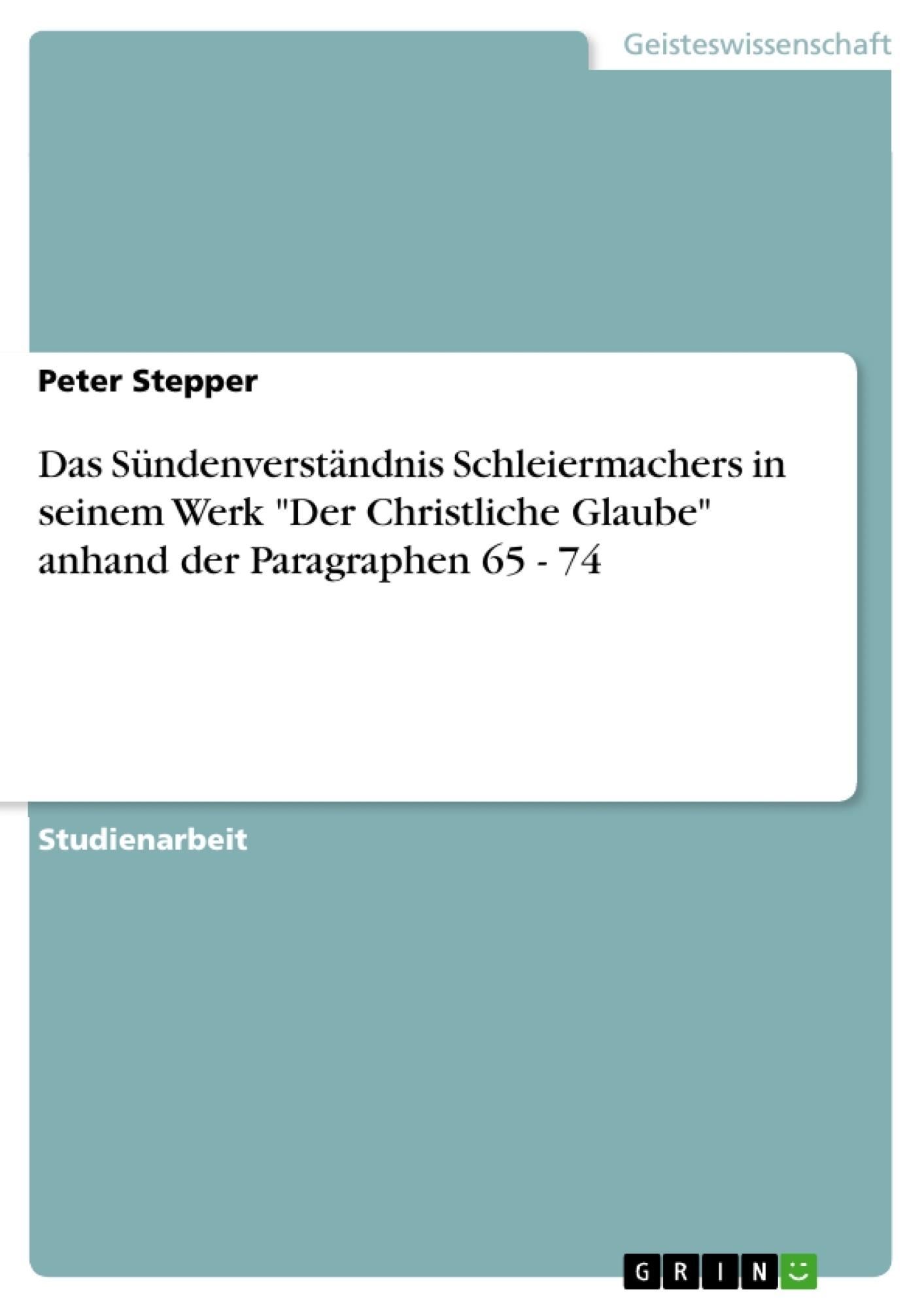 """Titel: Das Sündenverständnis Schleiermachers in seinem Werk """"Der Christliche Glaube"""" anhand der Paragraphen 65 - 74"""