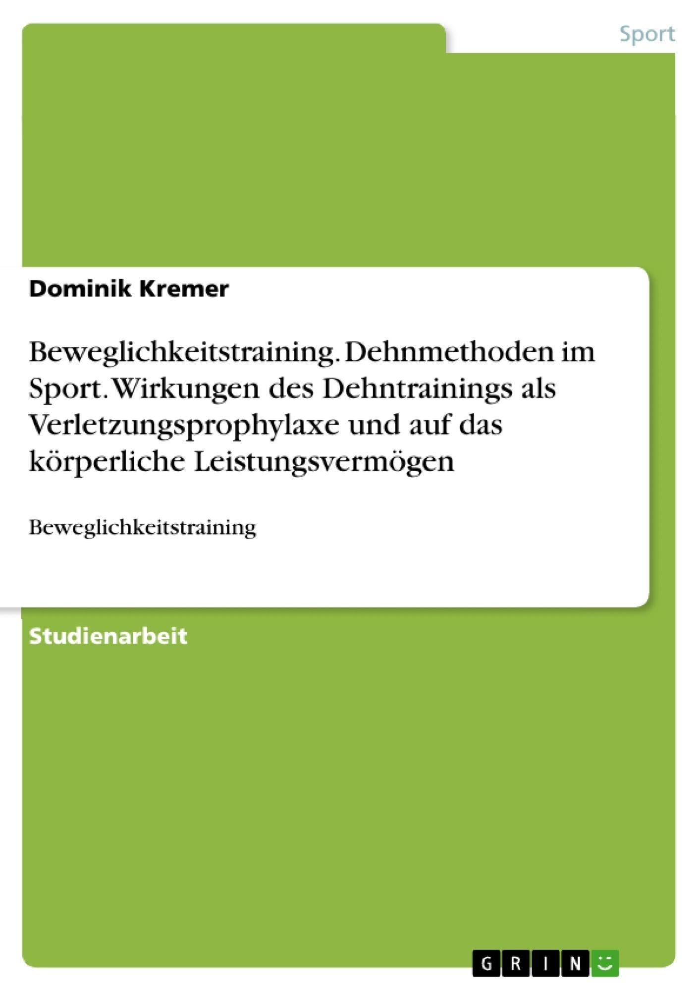 Titel: Beweglichkeitstraining. Dehnmethoden im Sport. Wirkungen des Dehntrainings als Verletzungsprophylaxe und auf das körperliche Leistungsvermögen