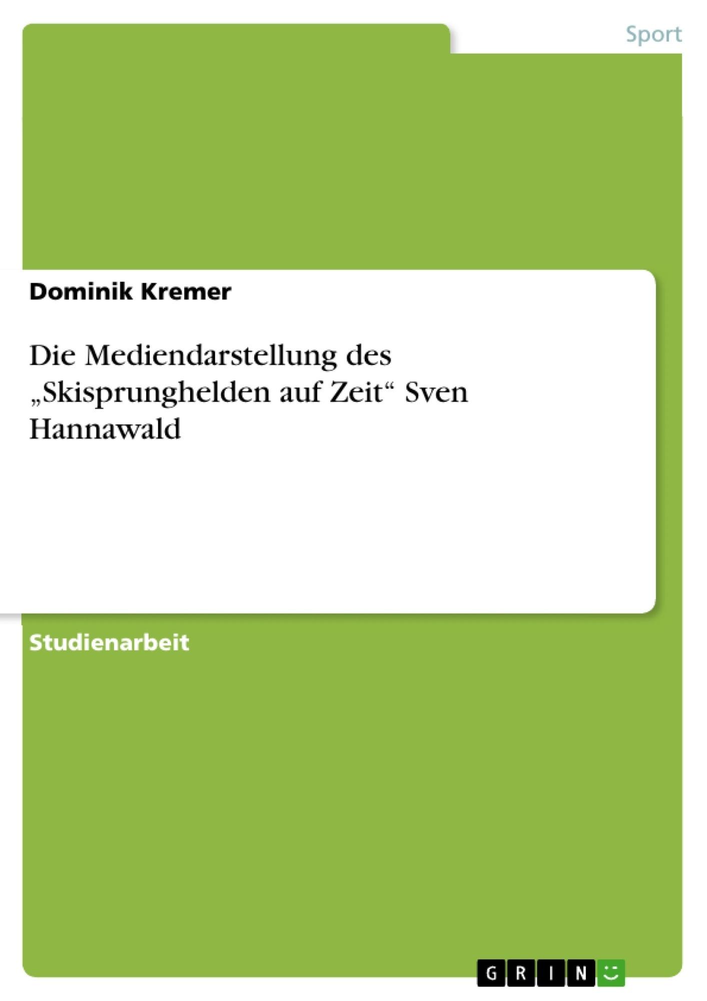 """Titel: Die Mediendarstellung des """"Skisprunghelden auf Zeit"""" Sven Hannawald"""