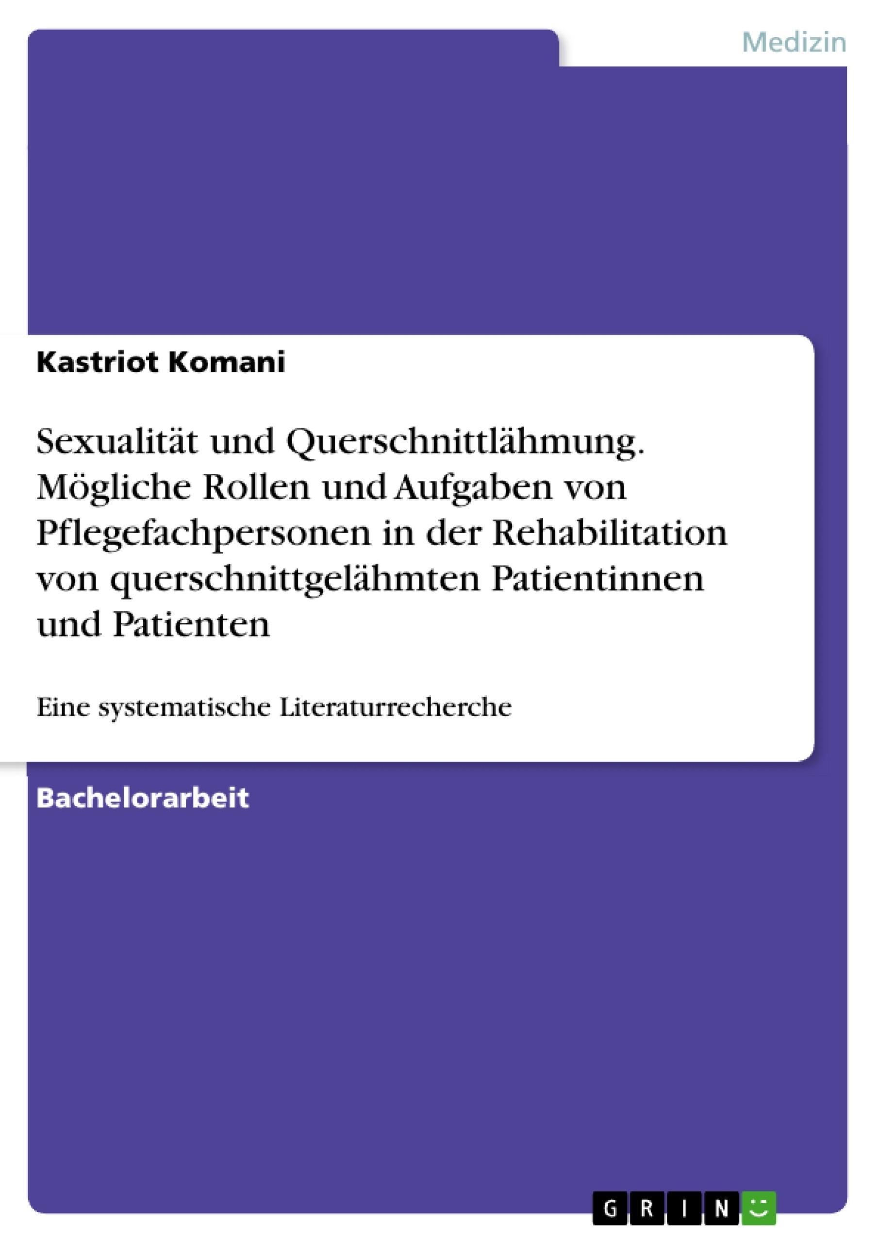 Titel: Sexualität und Querschnittlähmung. Mögliche Rollen und Aufgaben von Pflegefachpersonen in der Rehabilitation von querschnittgelähmten Patientinnen und Patienten