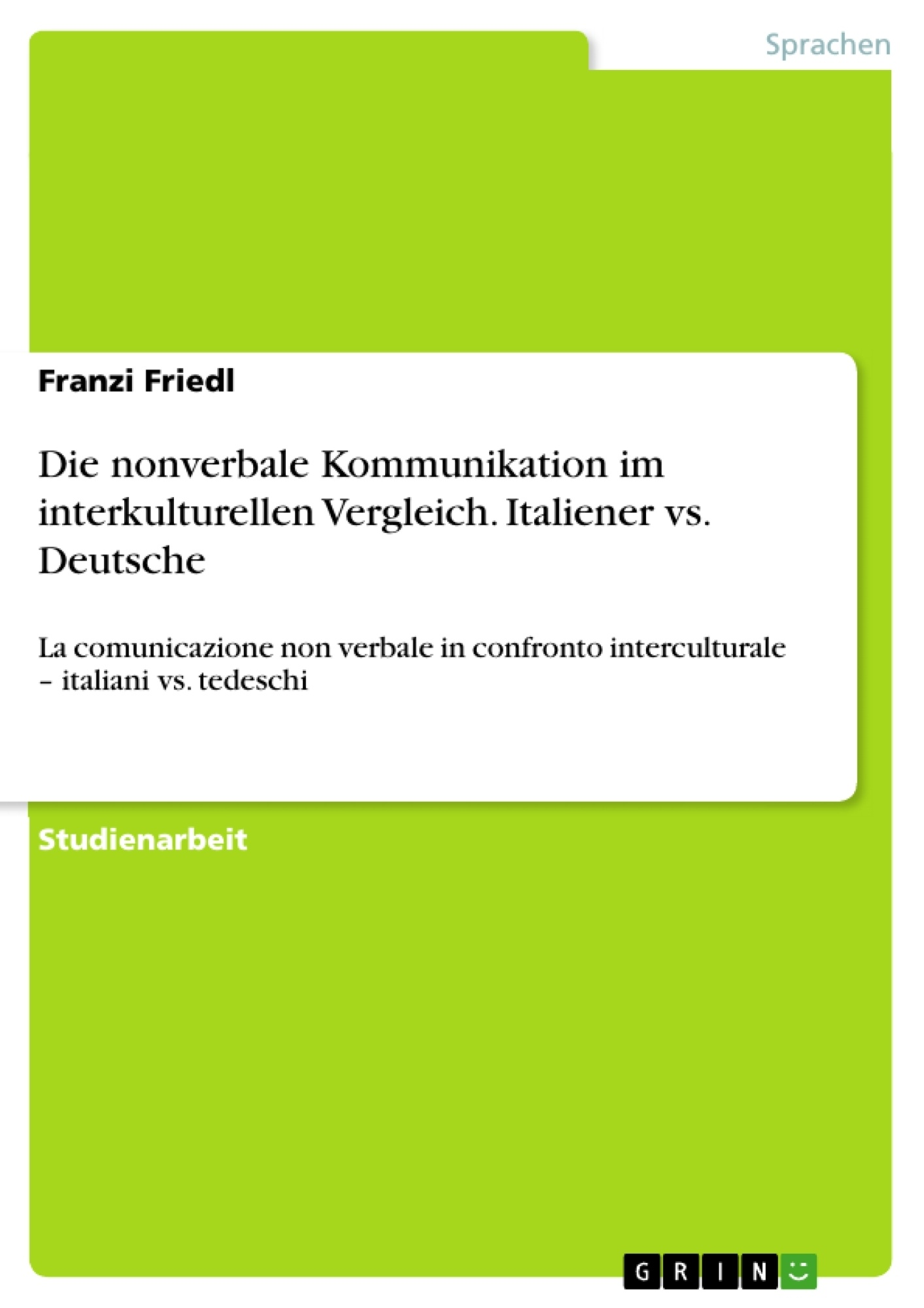 Titel: Die nonverbale Kommunikation im interkulturellen Vergleich. Italiener vs. Deutsche