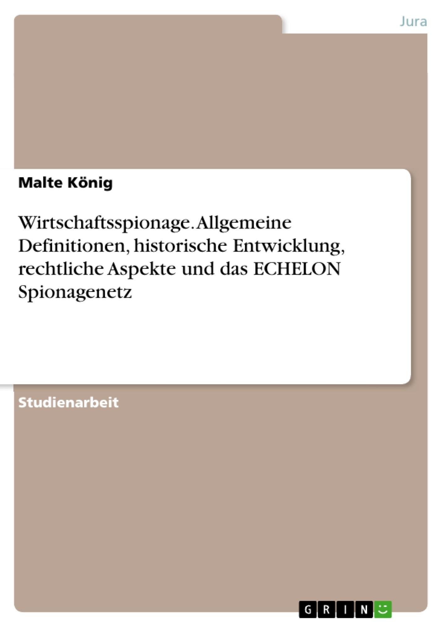 Titel: Wirtschaftsspionage. Allgemeine Definitionen, historische Entwicklung, rechtliche Aspekte und das ECHELON Spionagenetz