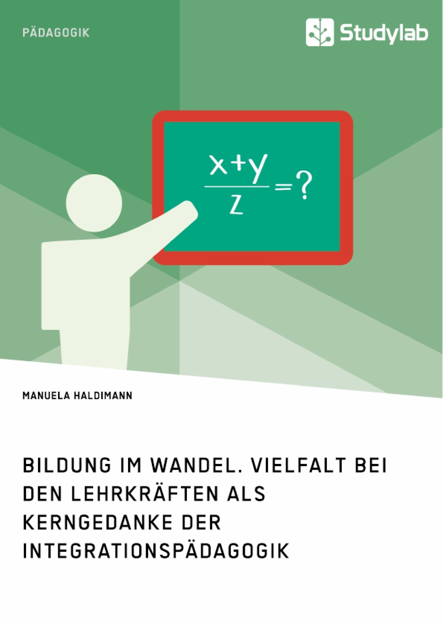 Titel: Bildung im Wandel. Vielfalt bei den Lehrkräften als Kerngedanke der Integrationspädagogik