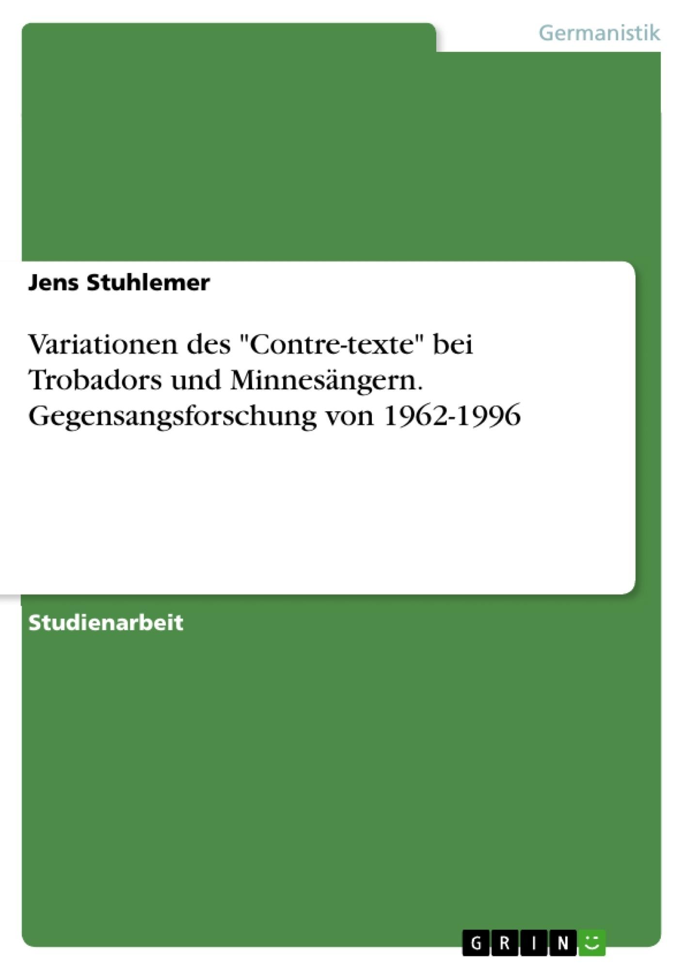 """Titel: Variationen des """"Contre-texte"""" bei Trobadors und Minnesängern. Gegensangsforschung von 1962-1996"""