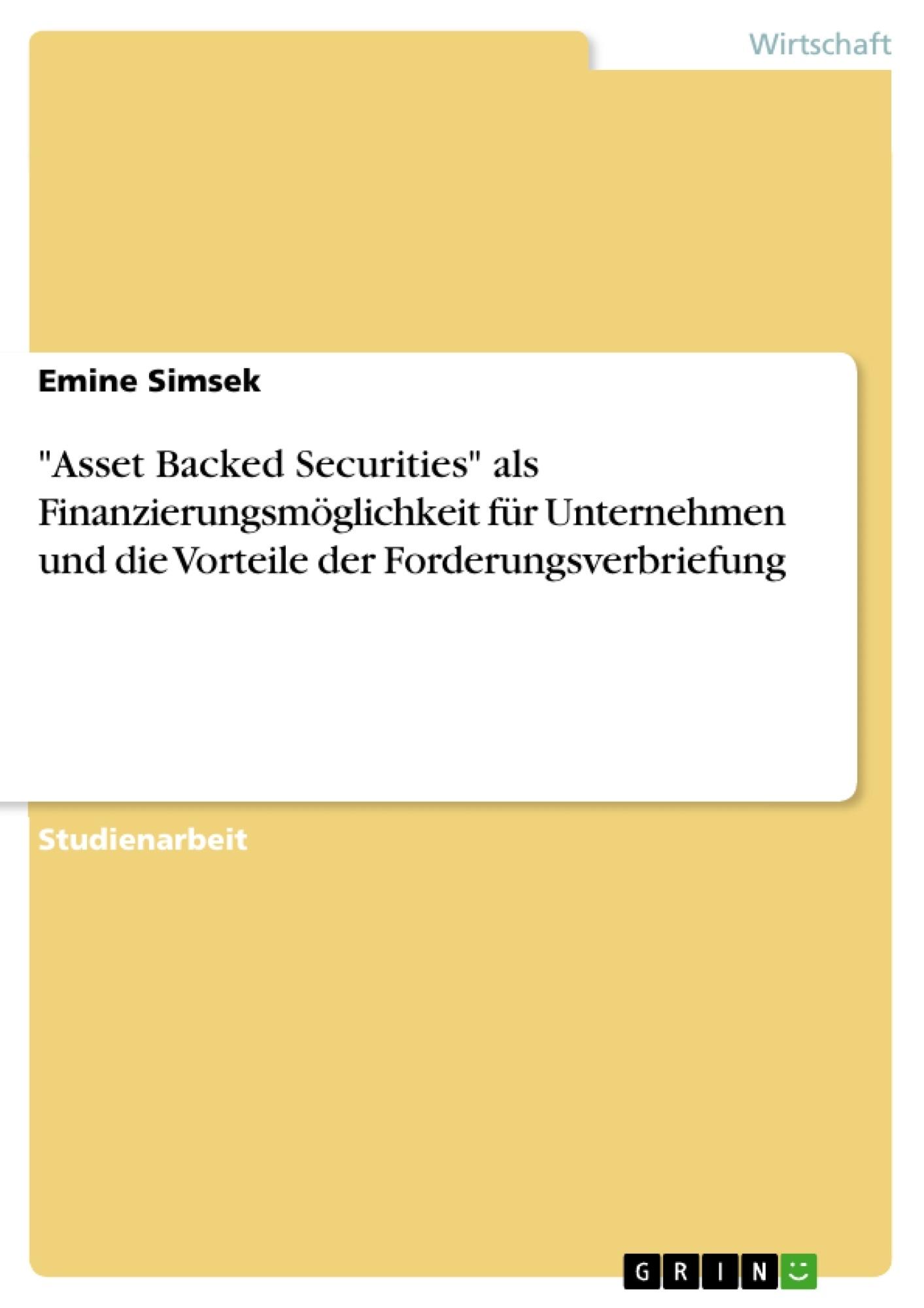 """Titel: """"Asset Backed Securities"""" als Finanzierungsmöglichkeit für Unternehmen und die Vorteile der Forderungsverbriefung"""