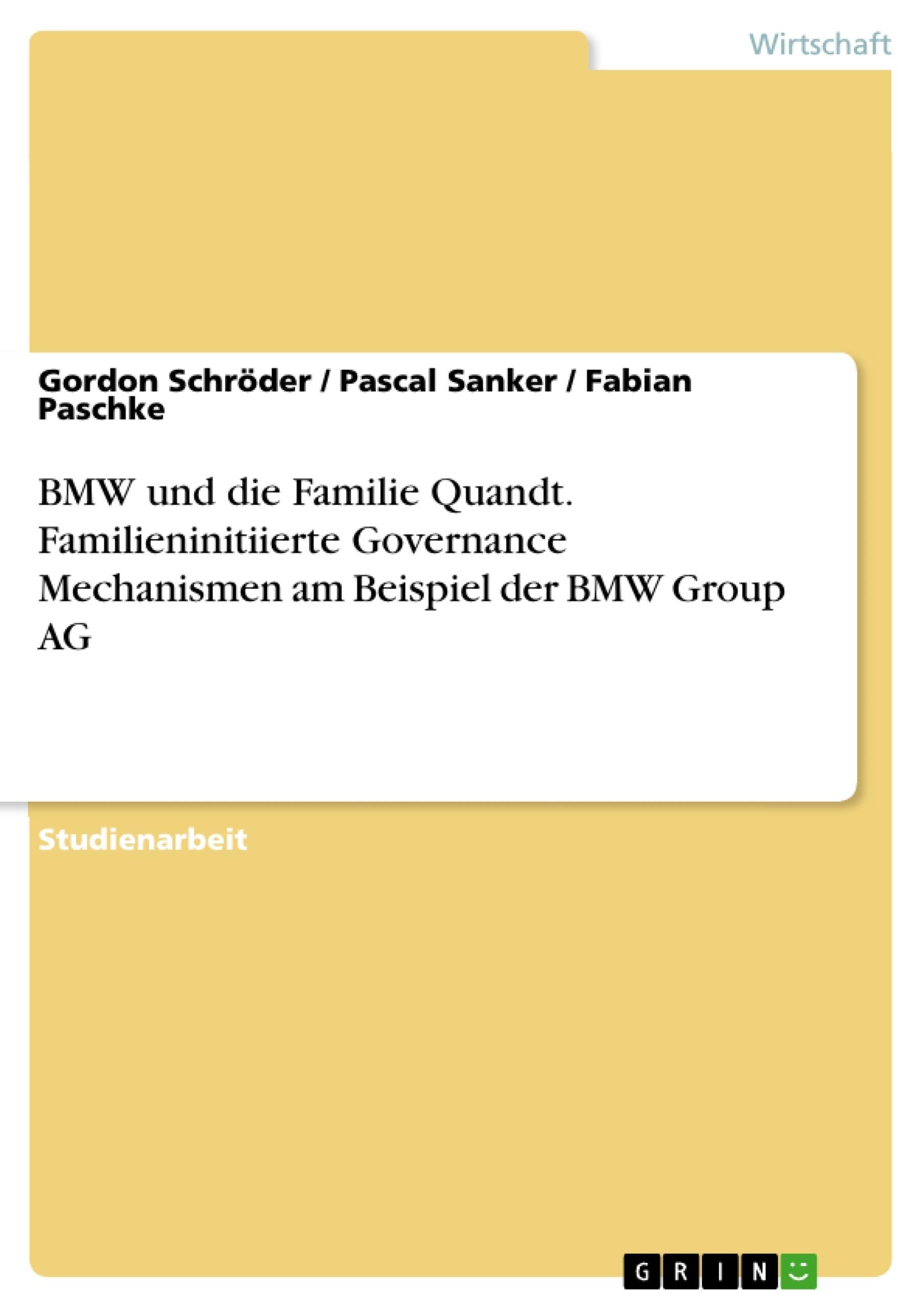 Titel: BMW und die Familie Quandt. Familieninitiierte Governance Mechanismen am Beispiel der BMW Group AG