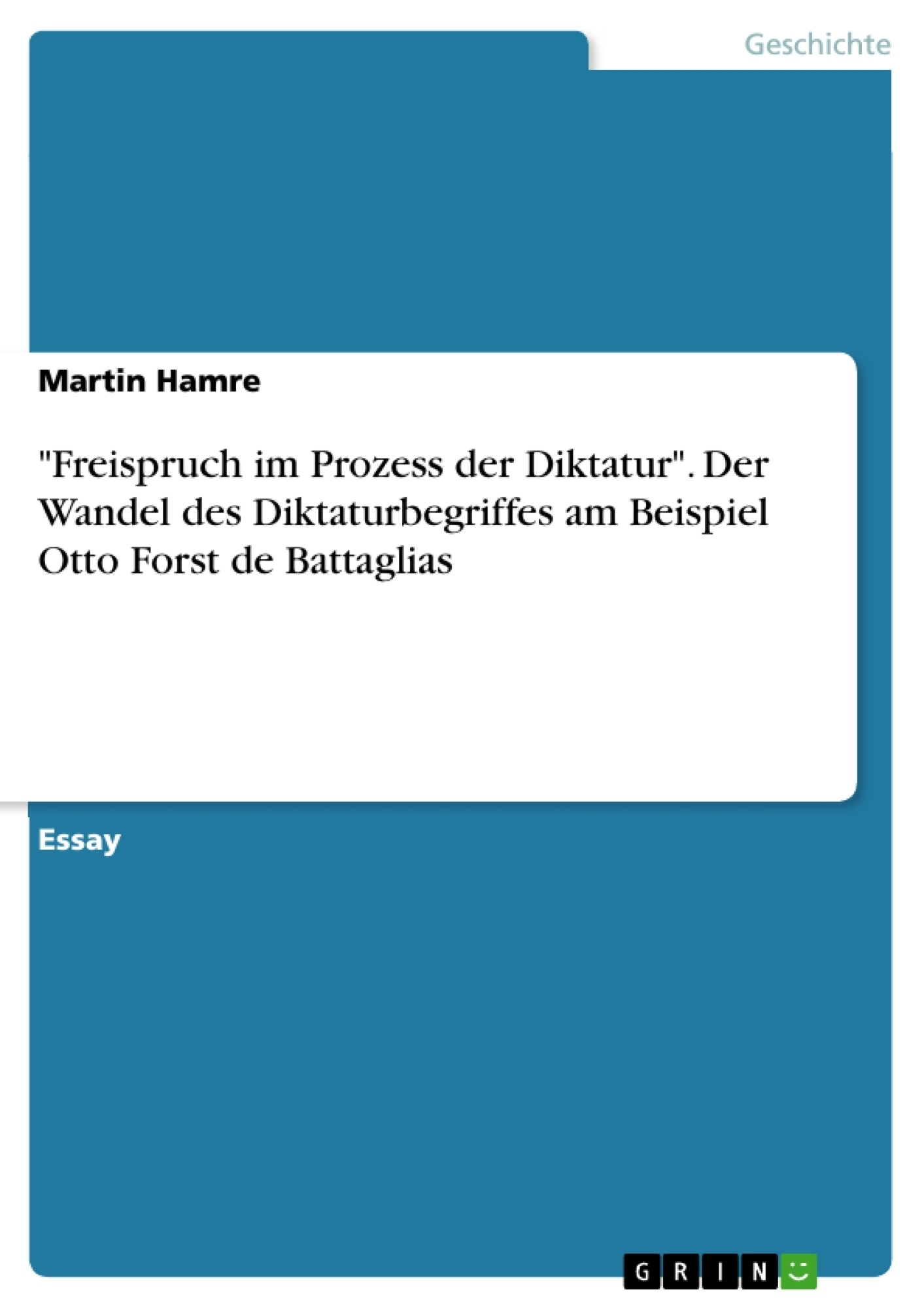 """Titel: """"Freispruch im Prozess der Diktatur"""". Der Wandel des Diktaturbegriffes am Beispiel Otto Forst de Battaglias"""