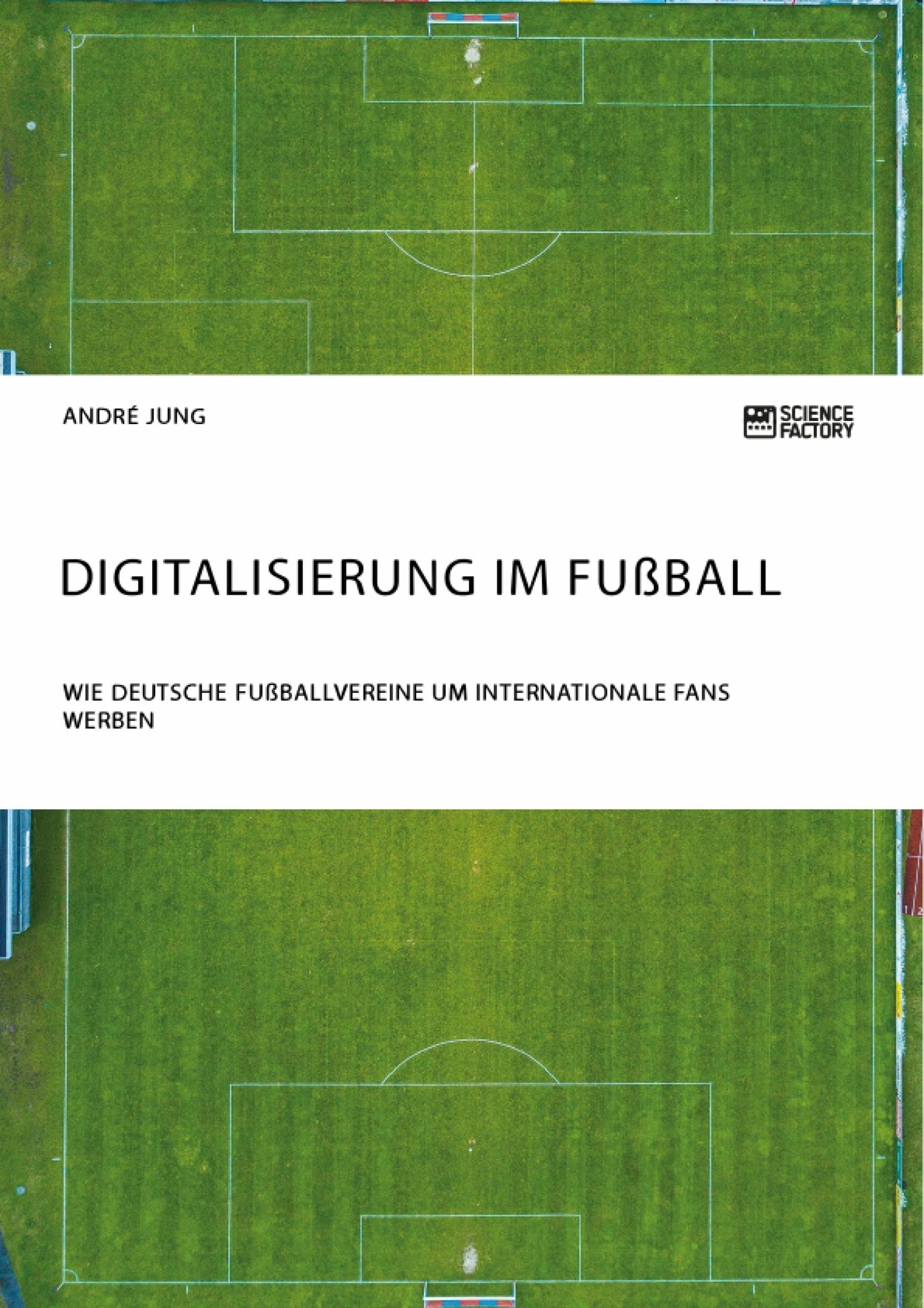 Titel: Digitalisierung im Fußball. Wie deutsche Fußballvereine um internationale Fans werben