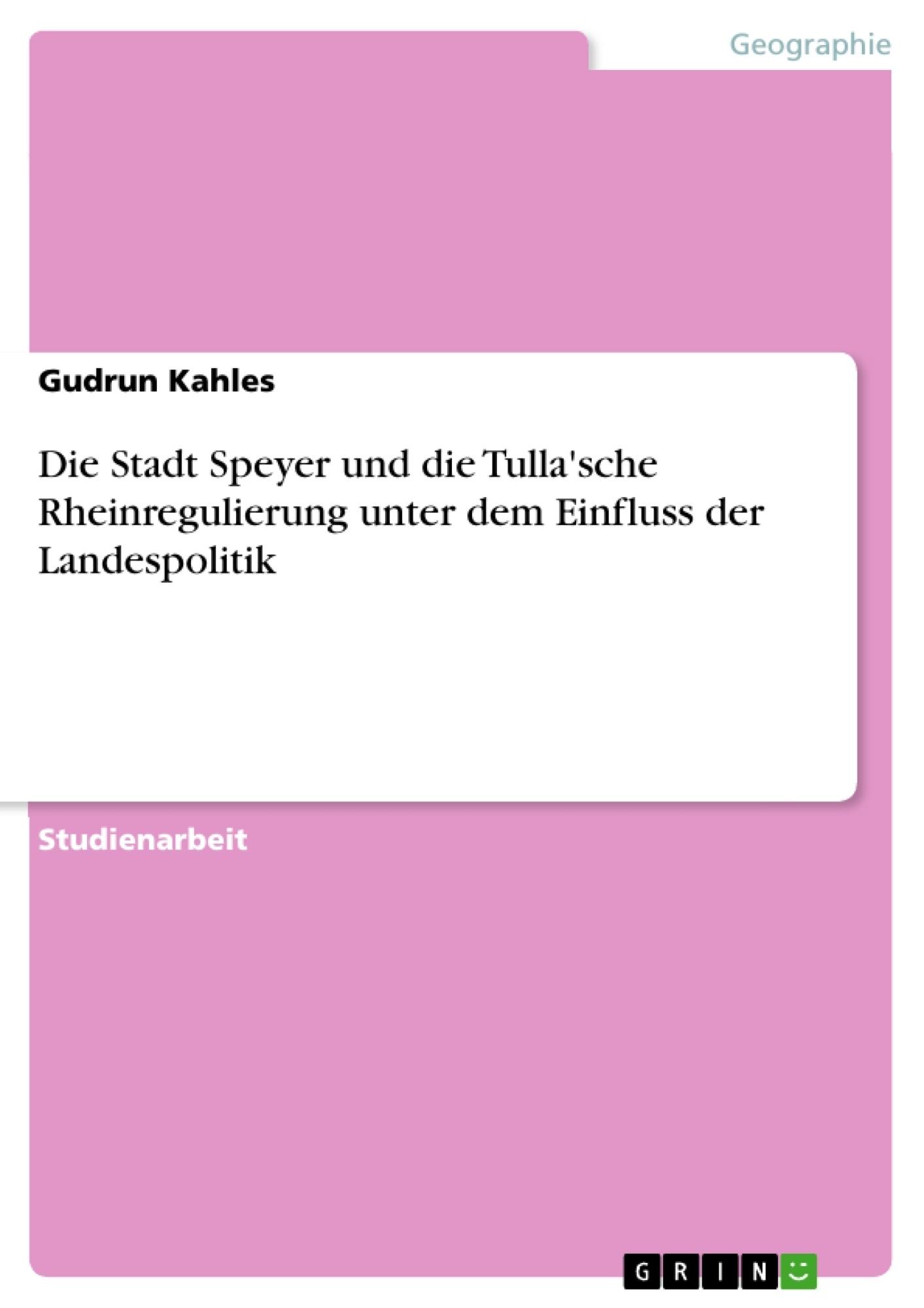 Titel: Die Stadt Speyer und die Tulla'sche Rheinregulierung unter dem Einfluss der Landespolitik