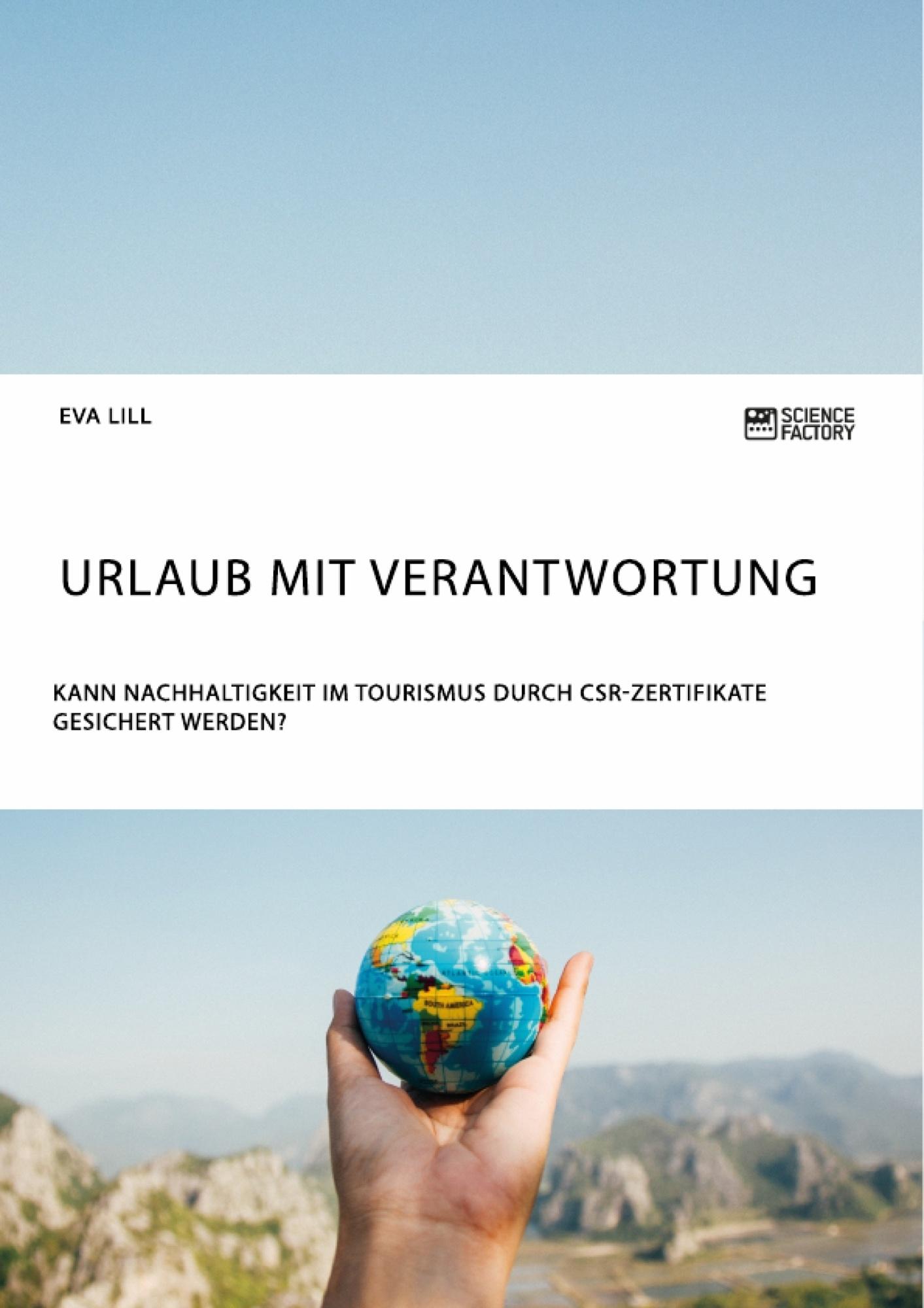 Titel: Urlaub mit Verantwortung. Kann Nachhaltigkeit im Tourismus durch CSR-Zertifikate gesichert werden?