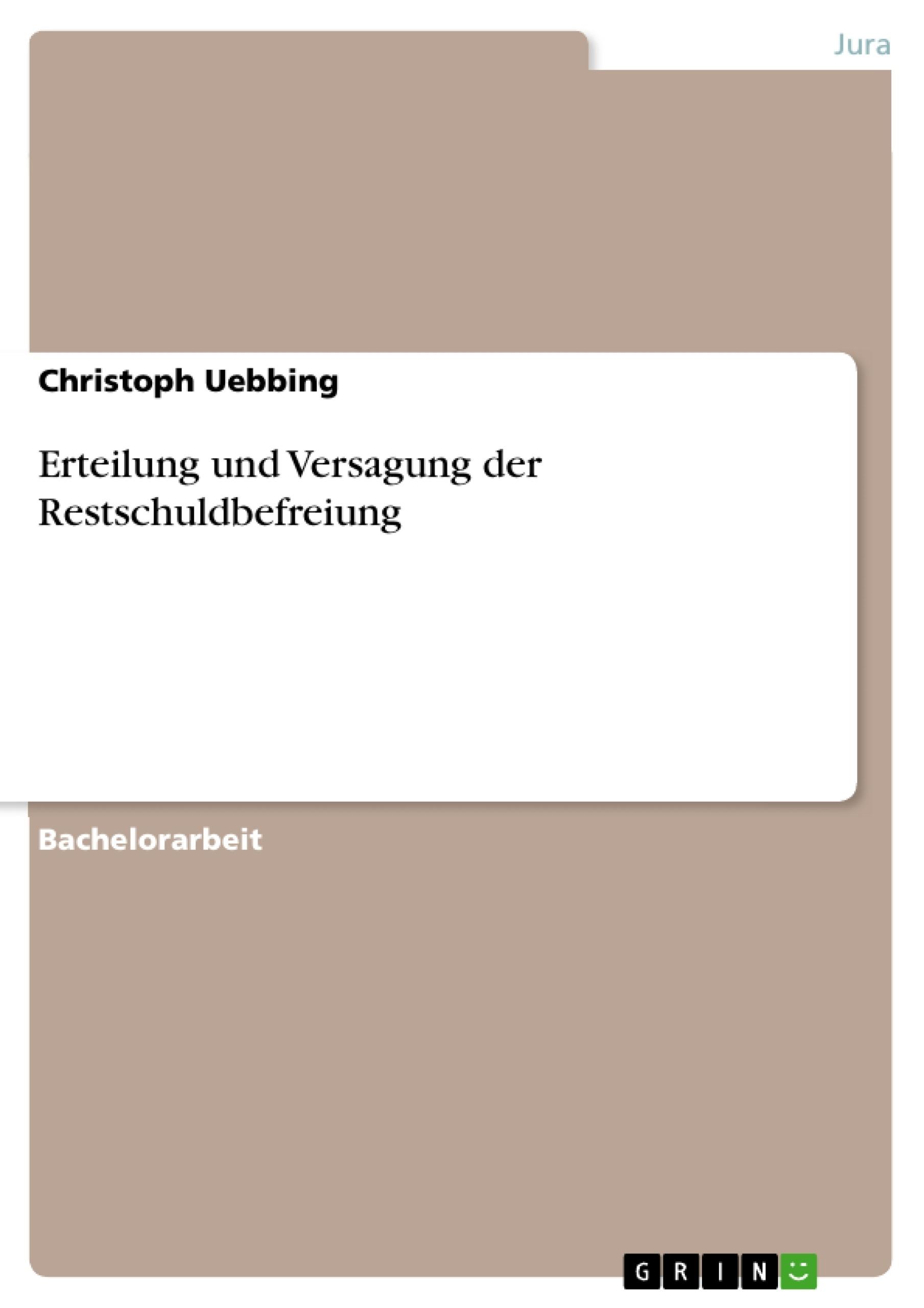 Titel: Erteilung und Versagung der Restschuldbefreiung