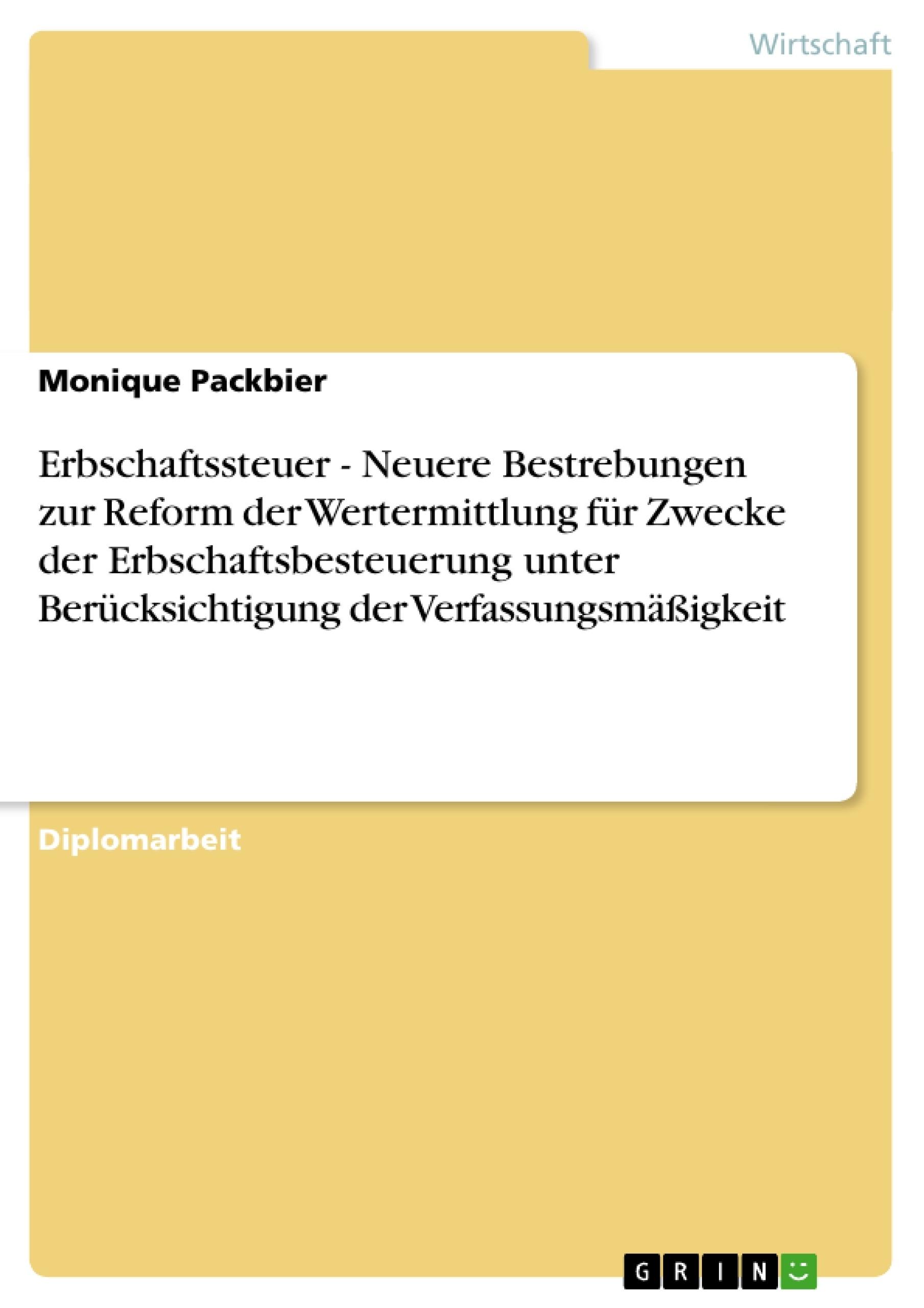 Titel: Erbschaftssteuer - Neuere Bestrebungen zur Reform der Wertermittlung für Zwecke der Erbschaftsbesteuerung unter Berücksichtigung der Verfassungsmäßigkeit