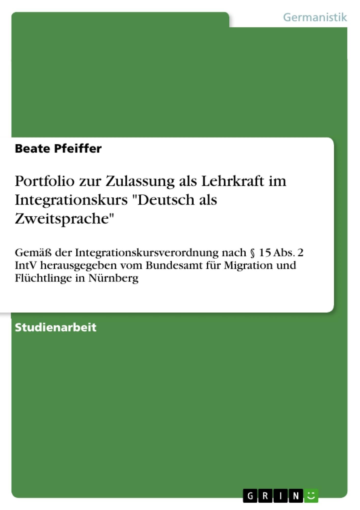 """Titel: Portfolio zur Zulassung als Lehrkraft im Integrationskurs """"Deutsch als Zweitsprache"""""""