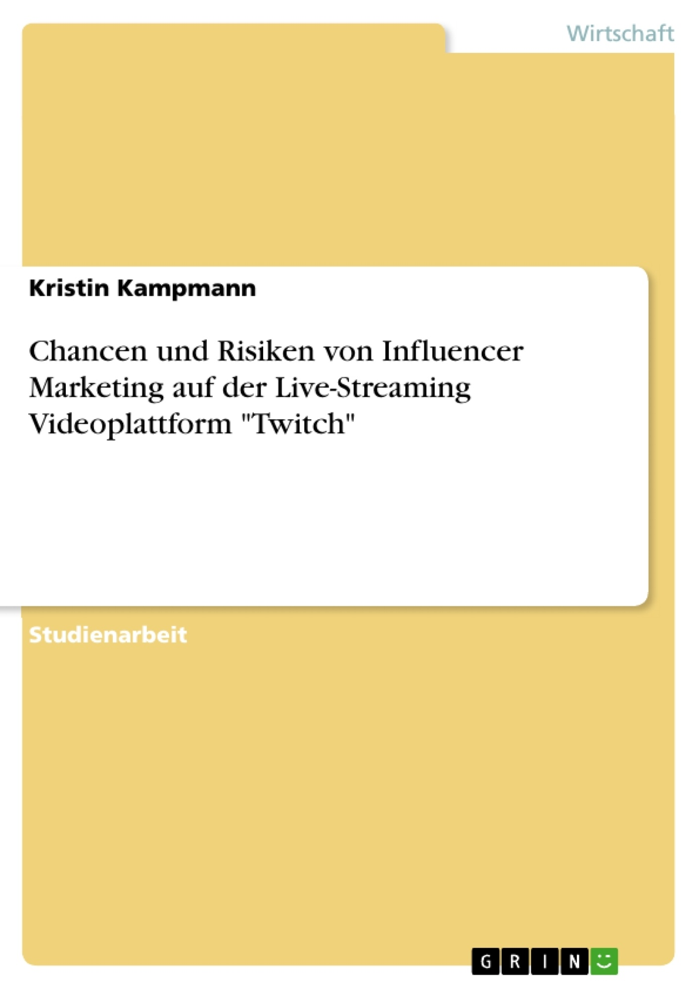 """Titel: Chancen und Risiken von Influencer Marketing auf der Live-Streaming Videoplattform """"Twitch"""""""