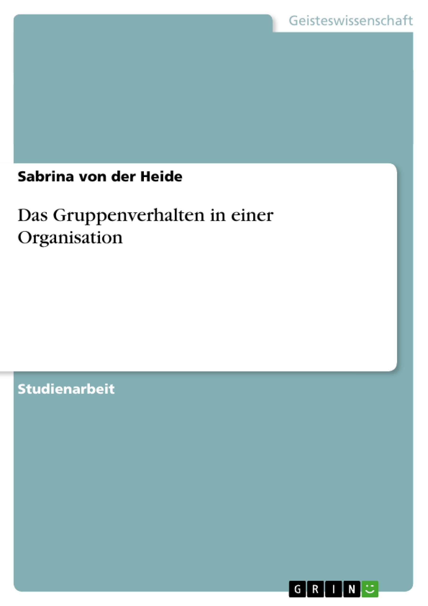 Titel: Das Gruppenverhalten in einer Organisation