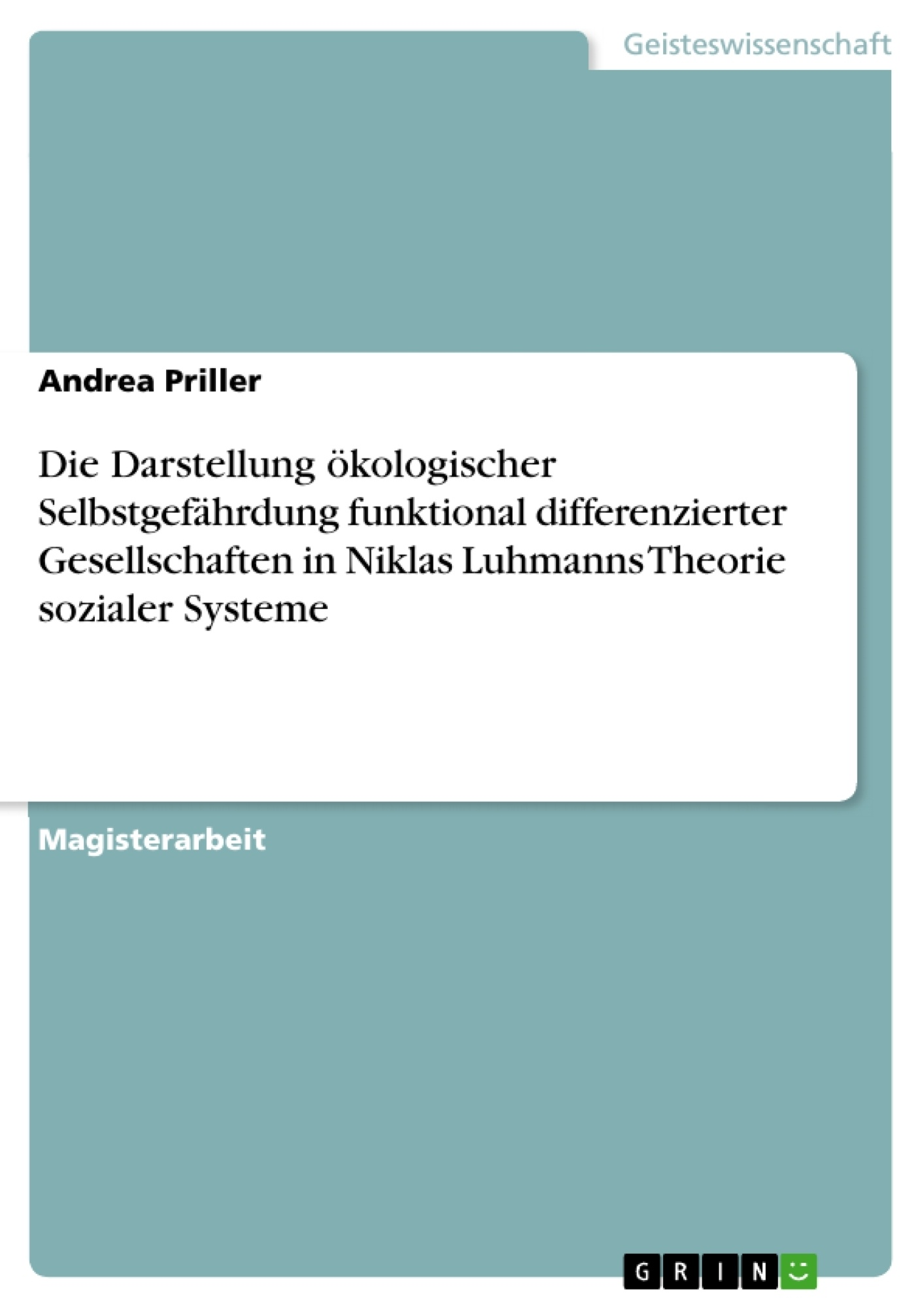 Titel: Die Darstellung ökologischer Selbstgefährdung funktional differenzierter Gesellschaften in Niklas Luhmanns Theorie sozialer Systeme