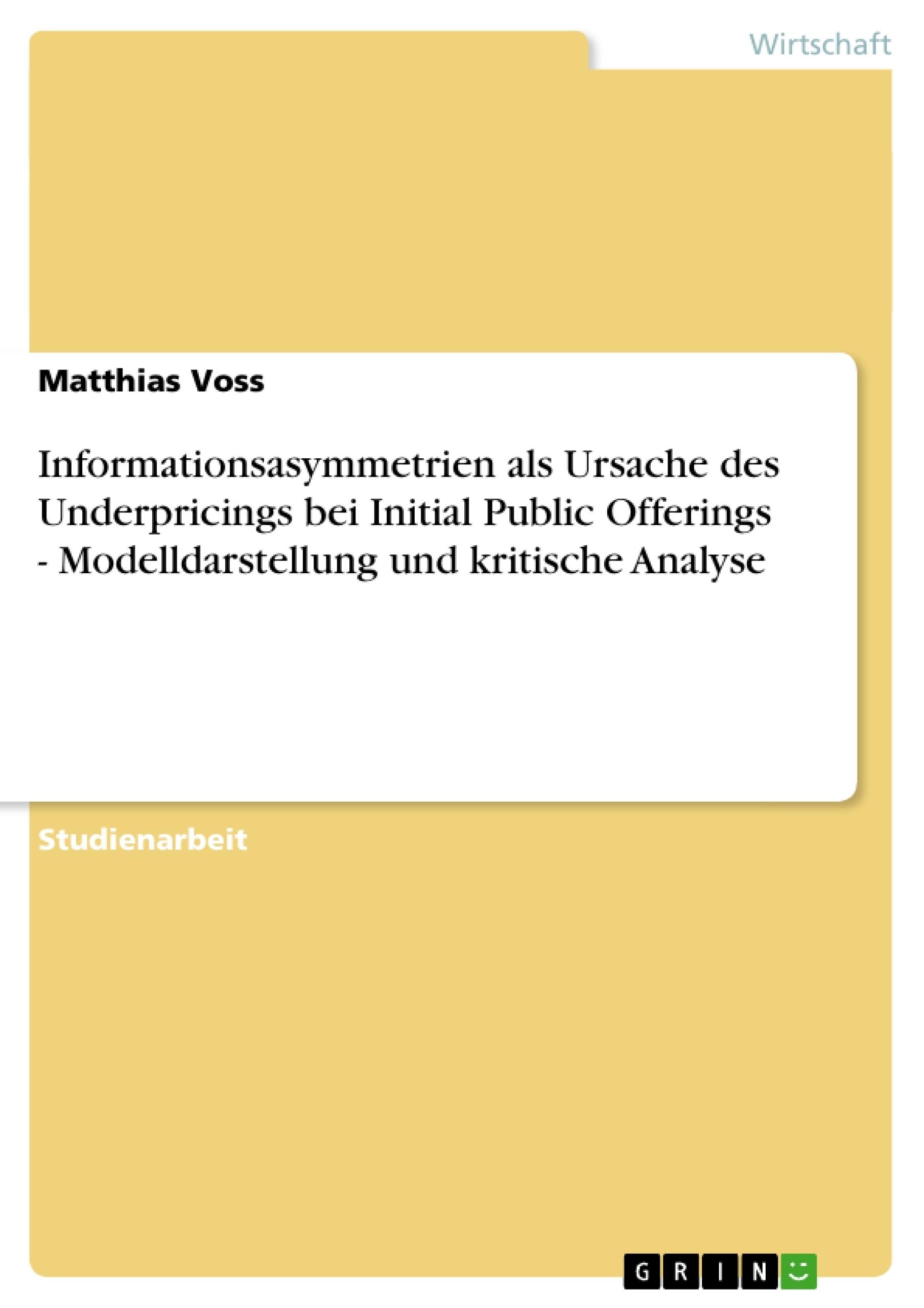Titel: Informationsasymmetrien als Ursache des Underpricings bei Initial Public Offerings - Modelldarstellung und kritische Analyse