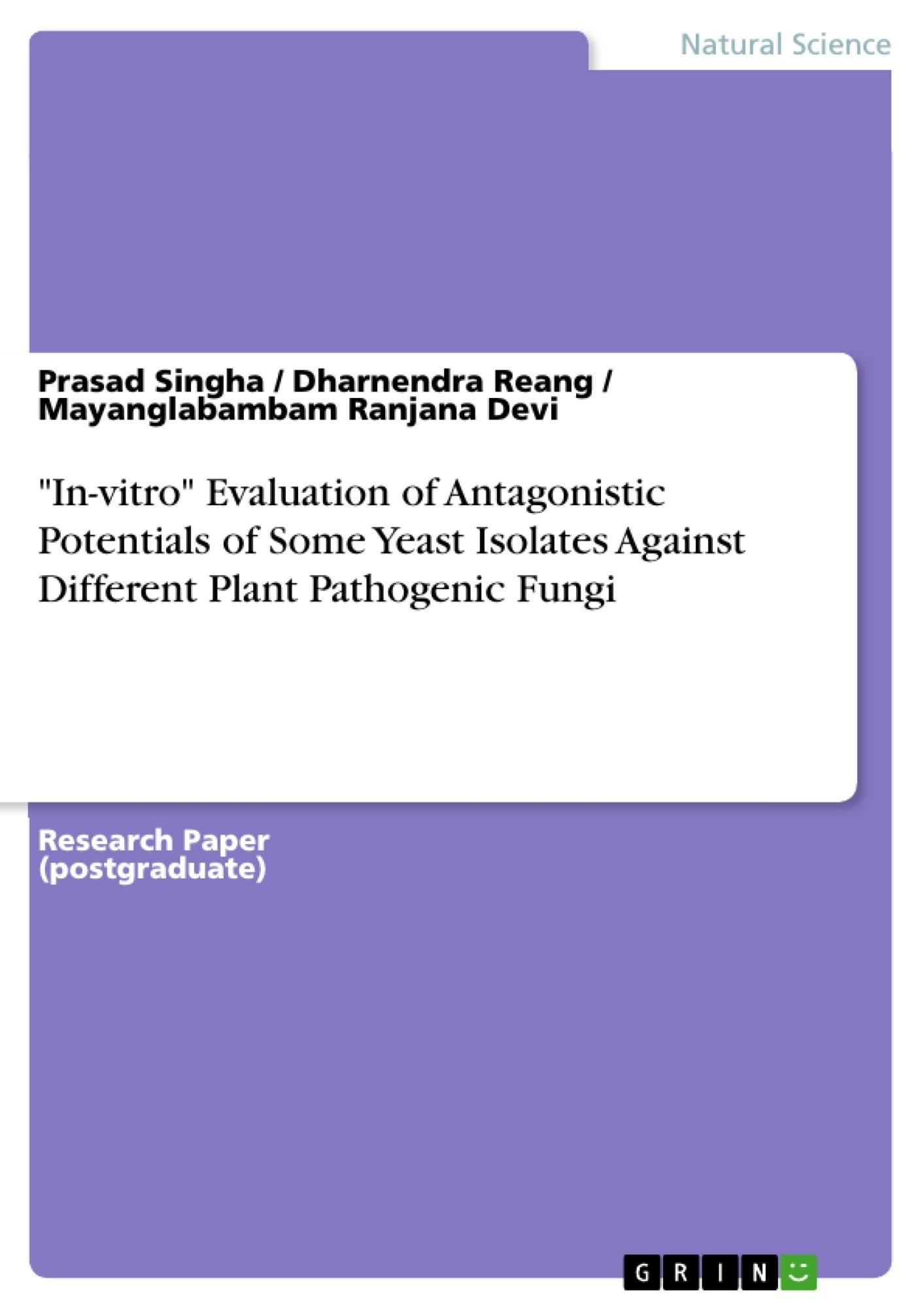 "Title: ""In-vitro"" Evaluation of Antagonistic Potentials of Some Yeast Isolates Against Different Plant Pathogenic Fungi"
