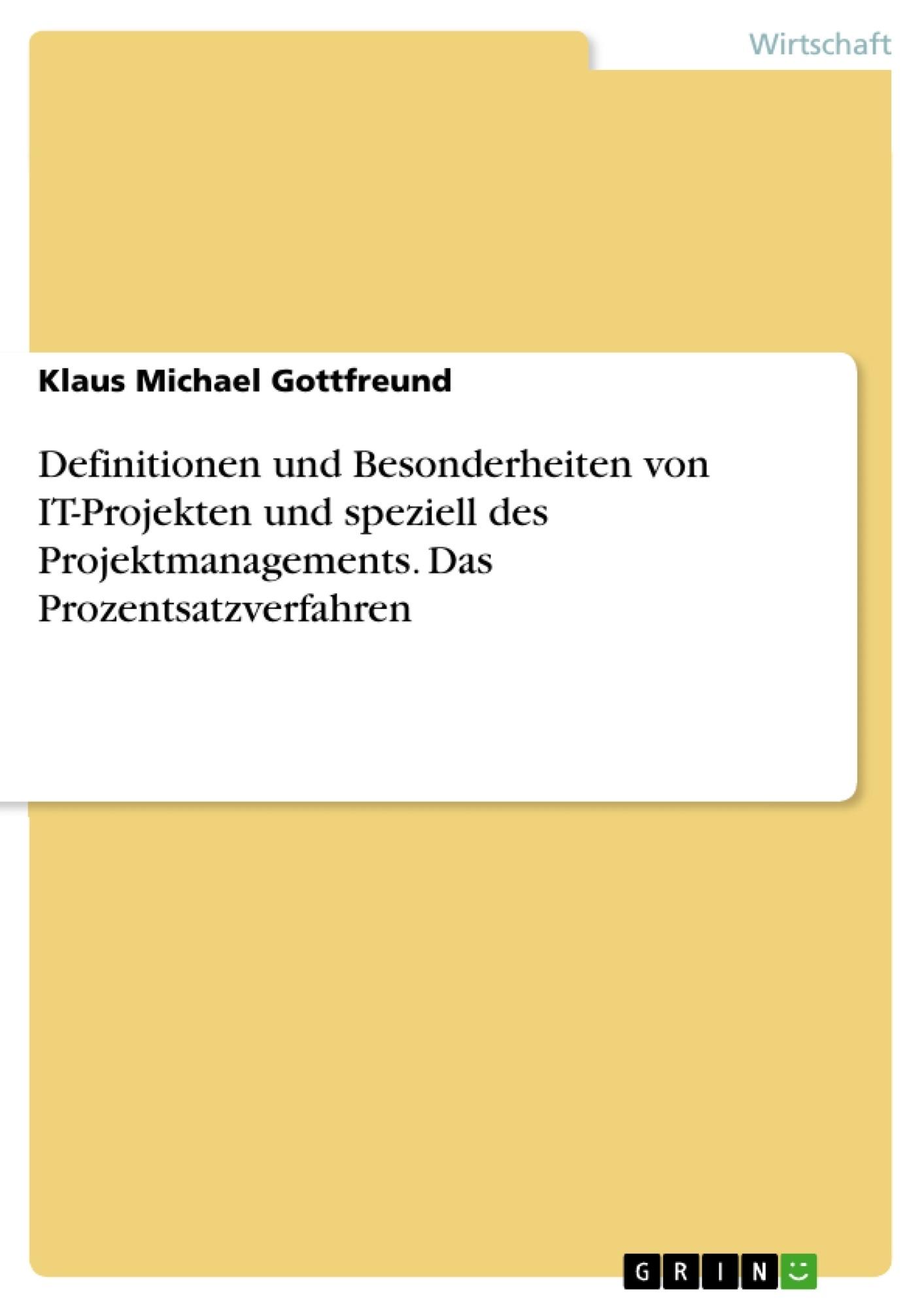 Titel: Definitionen und Besonderheiten von IT-Projekten und speziell des Projektmanagements. Das Prozentsatzverfahren