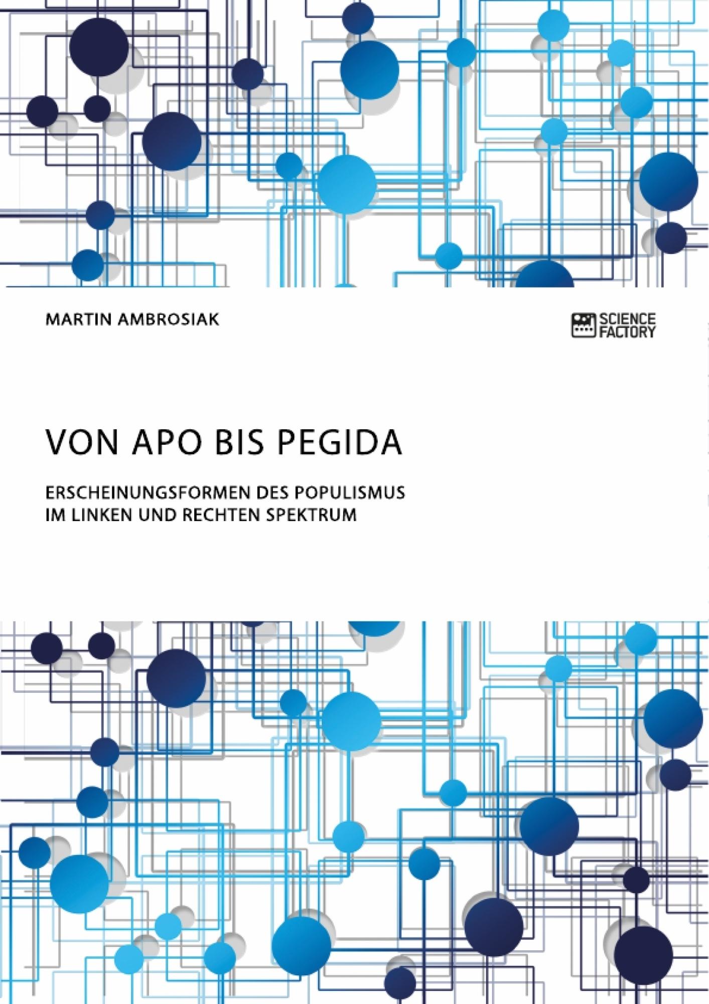 Titel: Von APO bis Pegida. Erscheinungsformen des Populismus im linken und rechten Spektrum