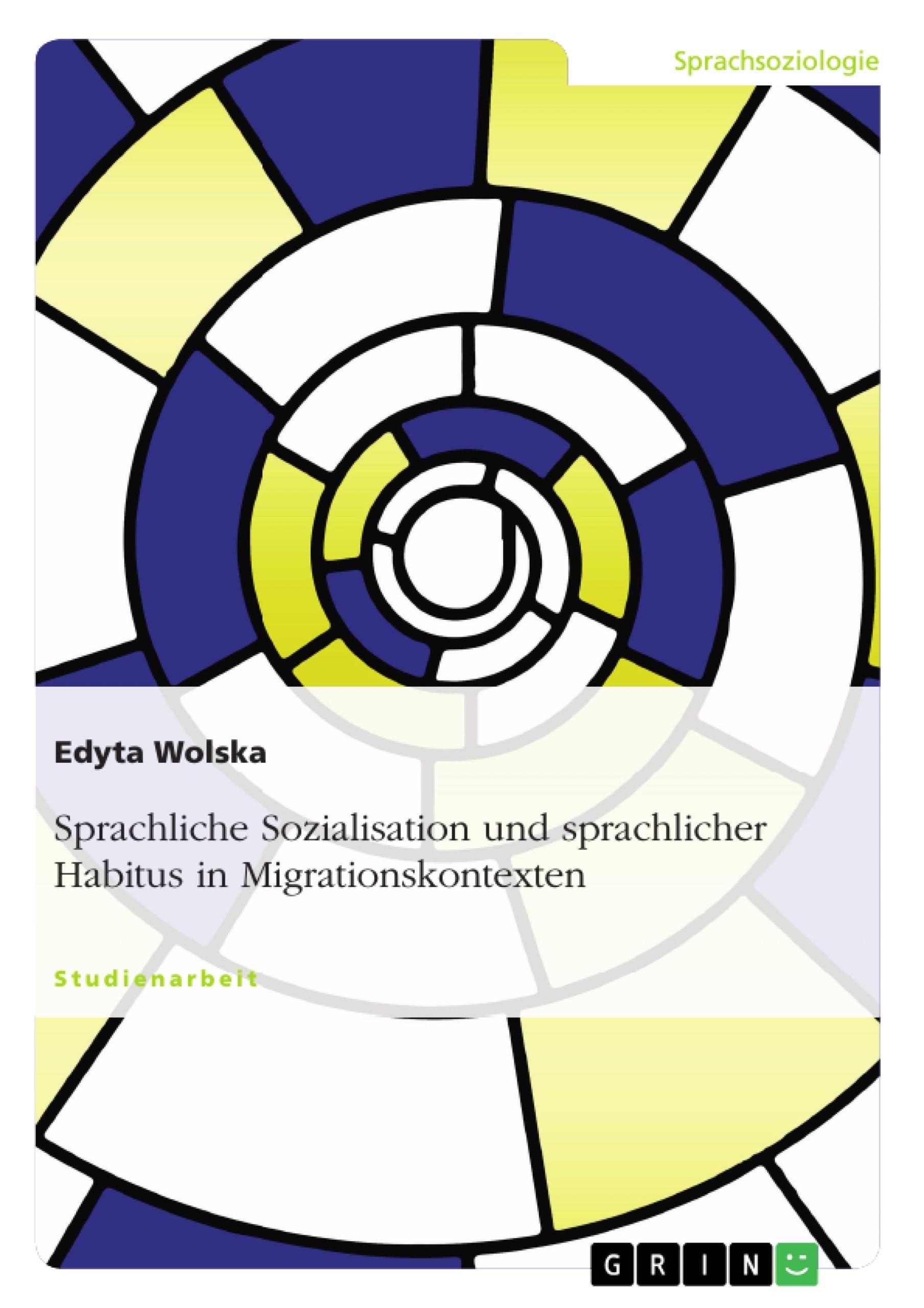 Titel: Sprachliche Sozialisation und sprachlicher Habitus in Migrationskontexten