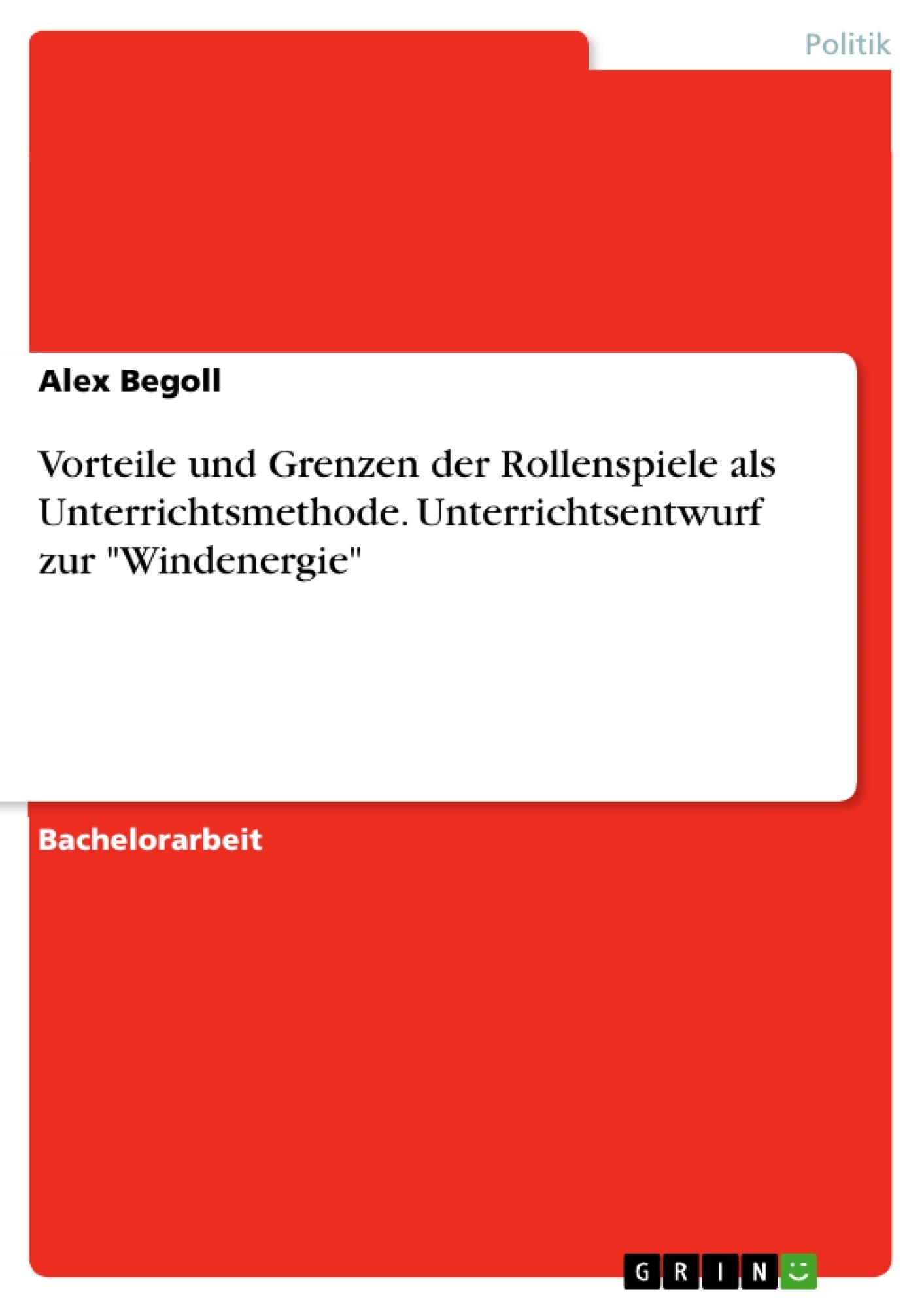 """Titel: Vorteile und Grenzen der Rollenspiele als Unterrichtsmethode. Unterrichtsentwurf zur """"Windenergie"""""""