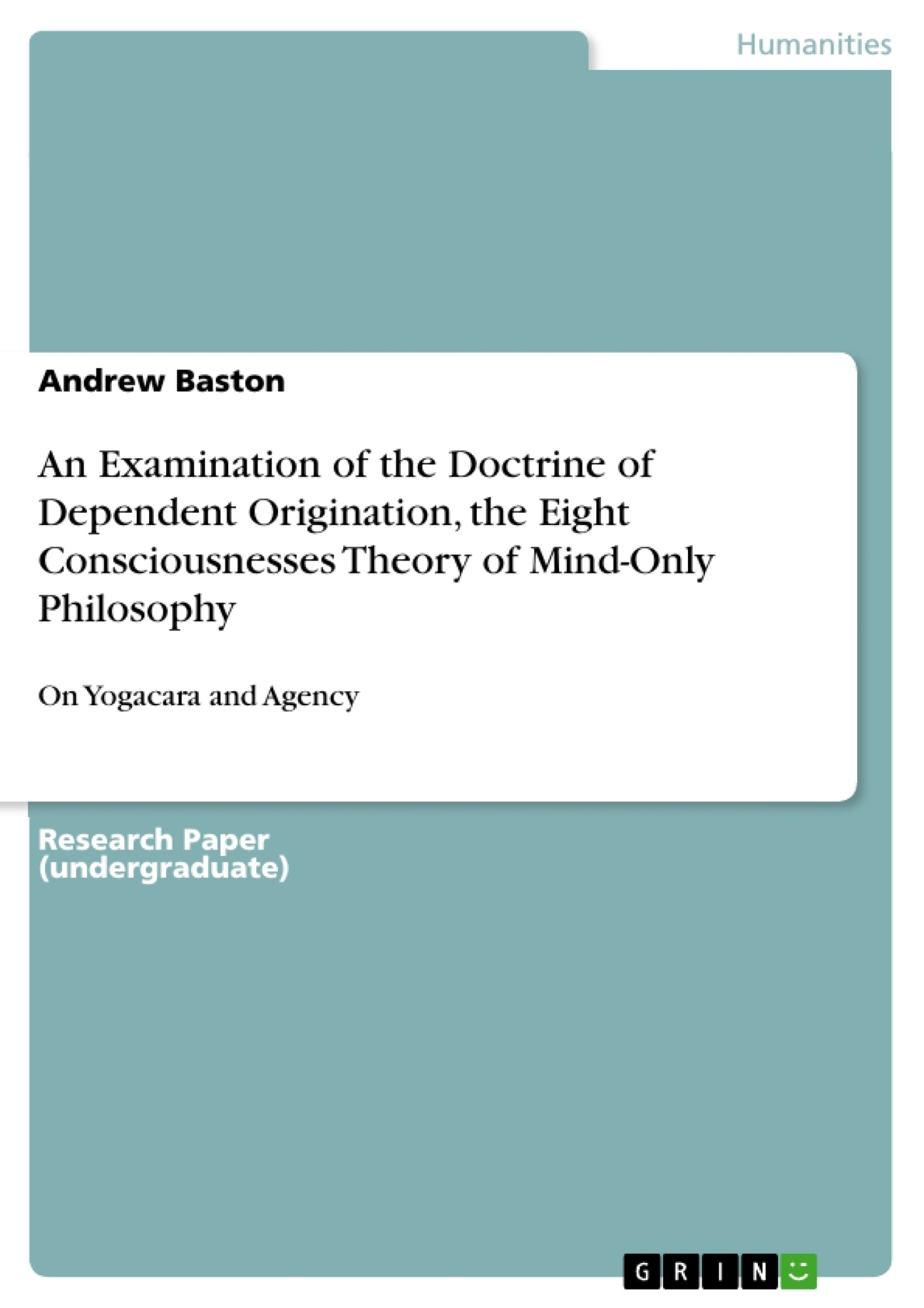 Title: An Examination of the Doctrine of Dependent Origination, the Eight Consciousnesses Theory of Mind-Only Philosophy