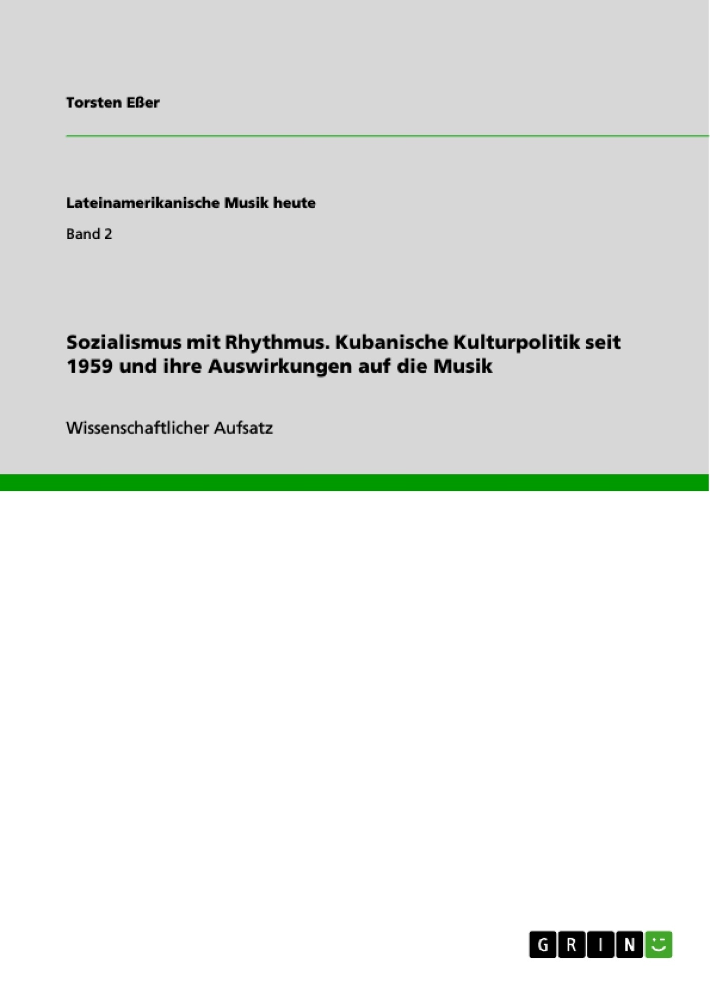 Titel: Sozialismus mit Rhythmus. Kubanische Kulturpolitik seit 1959 und ihre Auswirkungen auf die Musik
