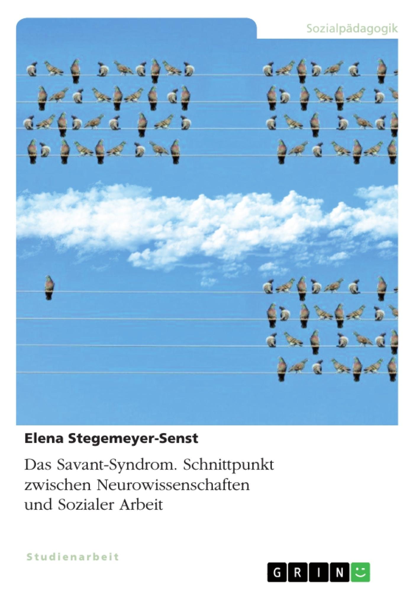 Titel: Das Savant-Syndrom. Schnittpunkt zwischen Neurowissenschaften und Sozialer Arbeit