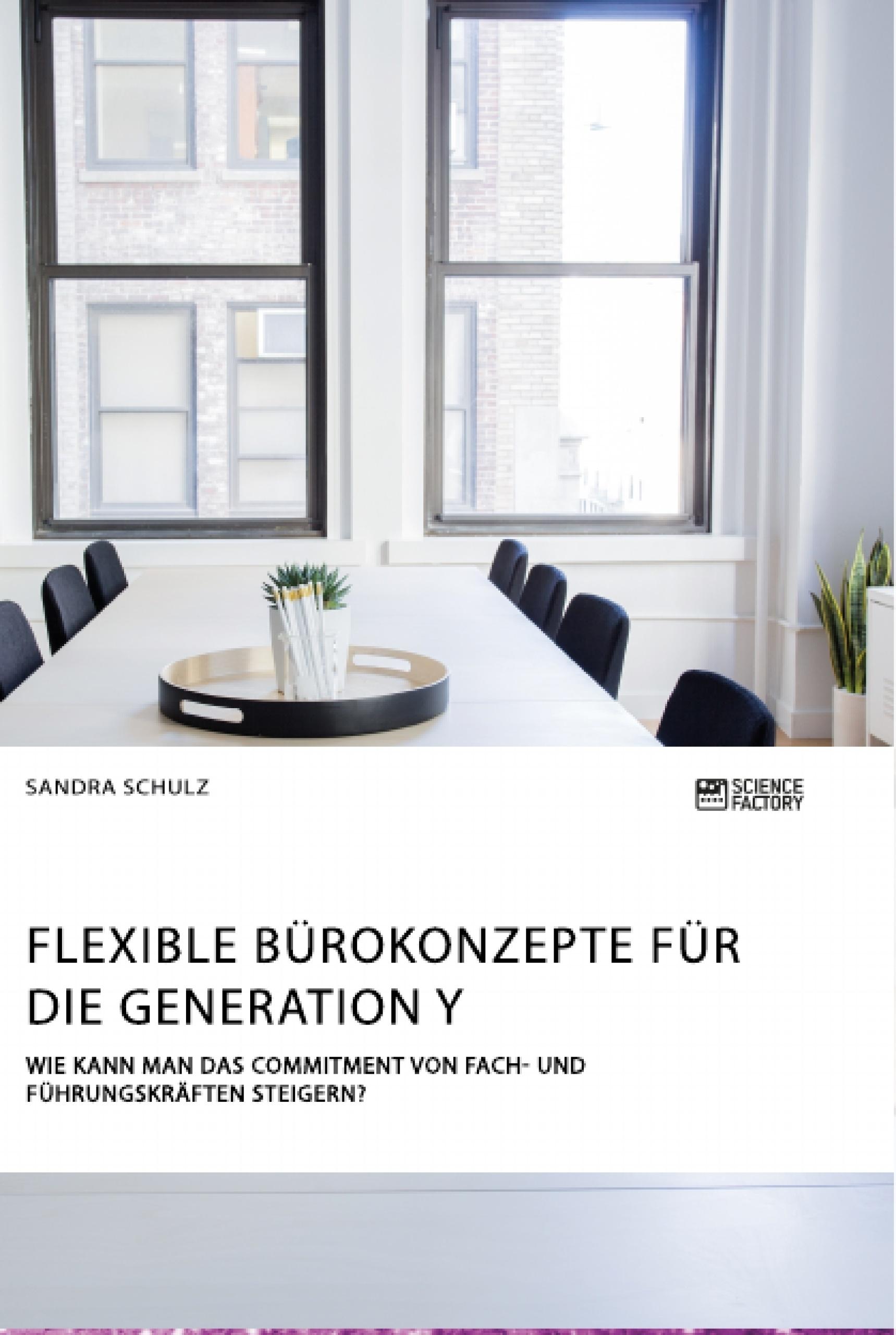 Titel: Flexible Bürokonzepte für die Generation Y. Wie kann man das Commitment von Fach- und Führungskräften steigern?
