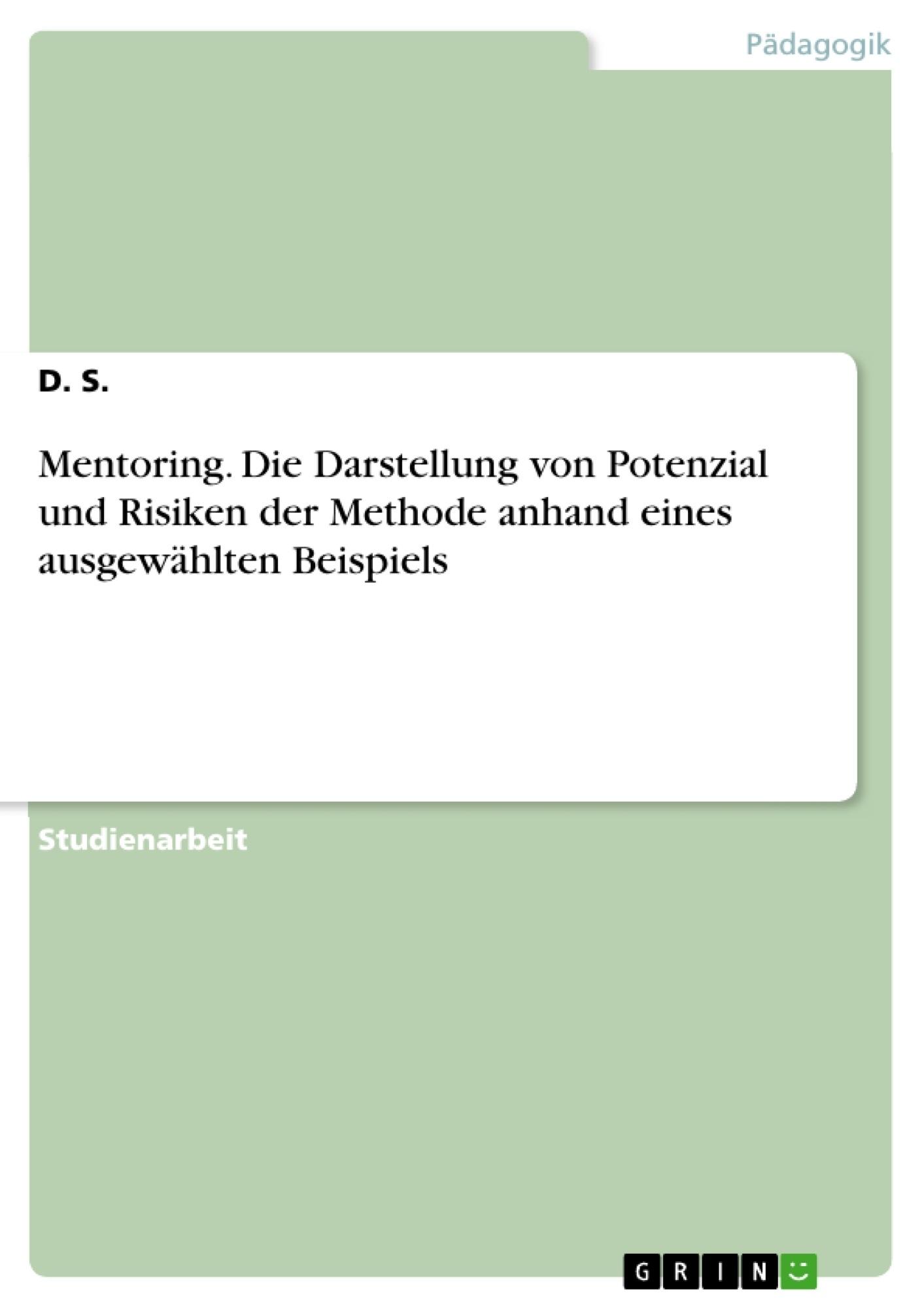Titel: Mentoring. Die Darstellung von Potenzial und Risiken der Methode anhand eines ausgewählten Beispiels