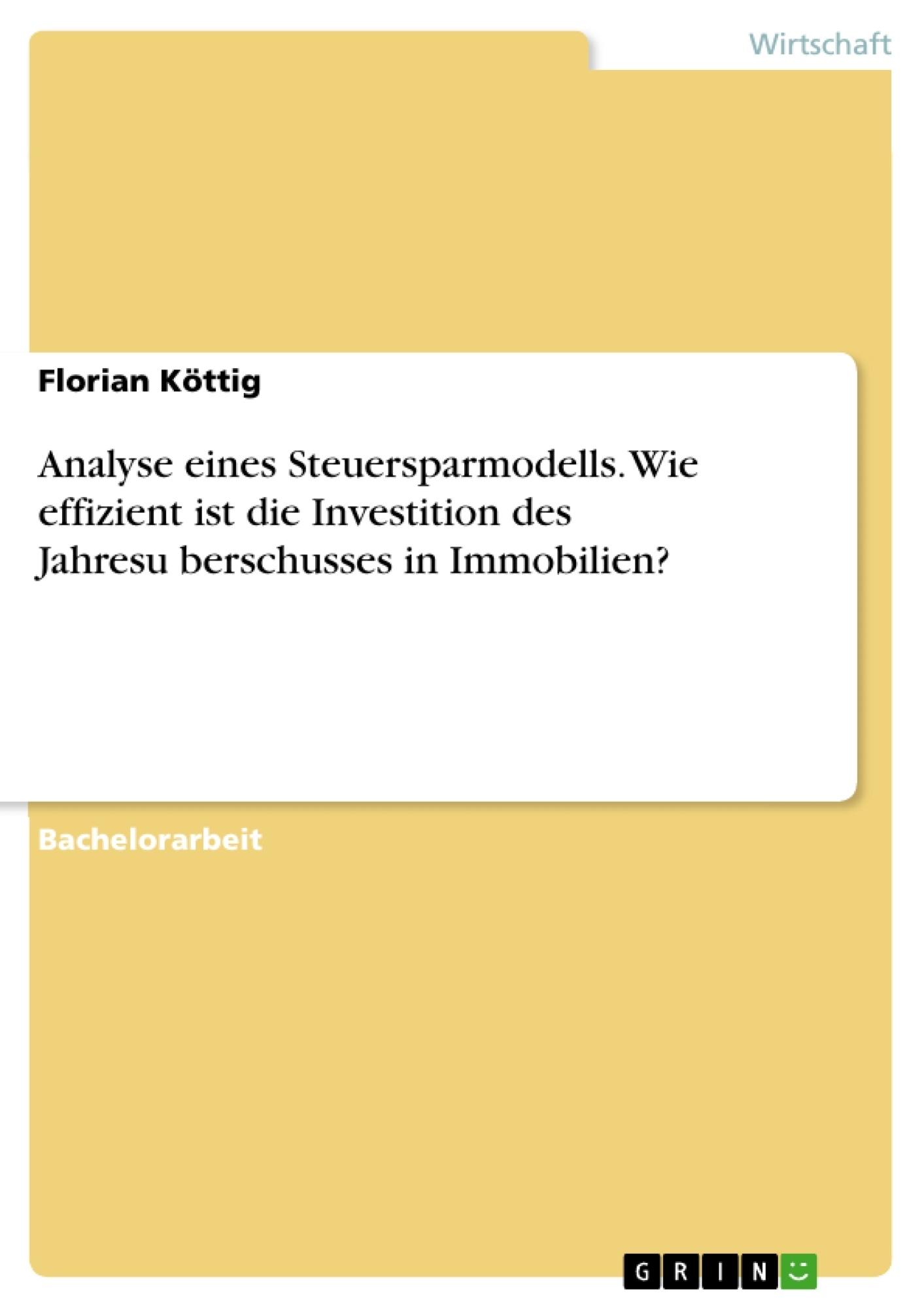 Titel: Analyse eines Steuersparmodells. Wie effizient ist die Investition des Jahresüberschusses in Immobilien?