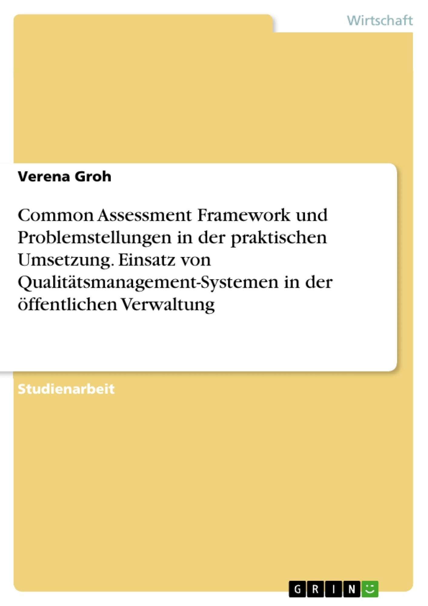Titel: Common Assessment Framework und Problemstellungen in der praktischen Umsetzung. Einsatz von Qualitätsmanagement-Systemen in der öffentlichen Verwaltung