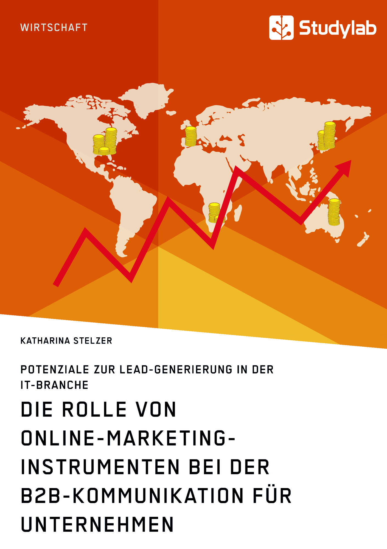 Titel: Die Rolle von Online-Marketing-Instrumenten bei der B2B-Kommunikation für Unternehmen