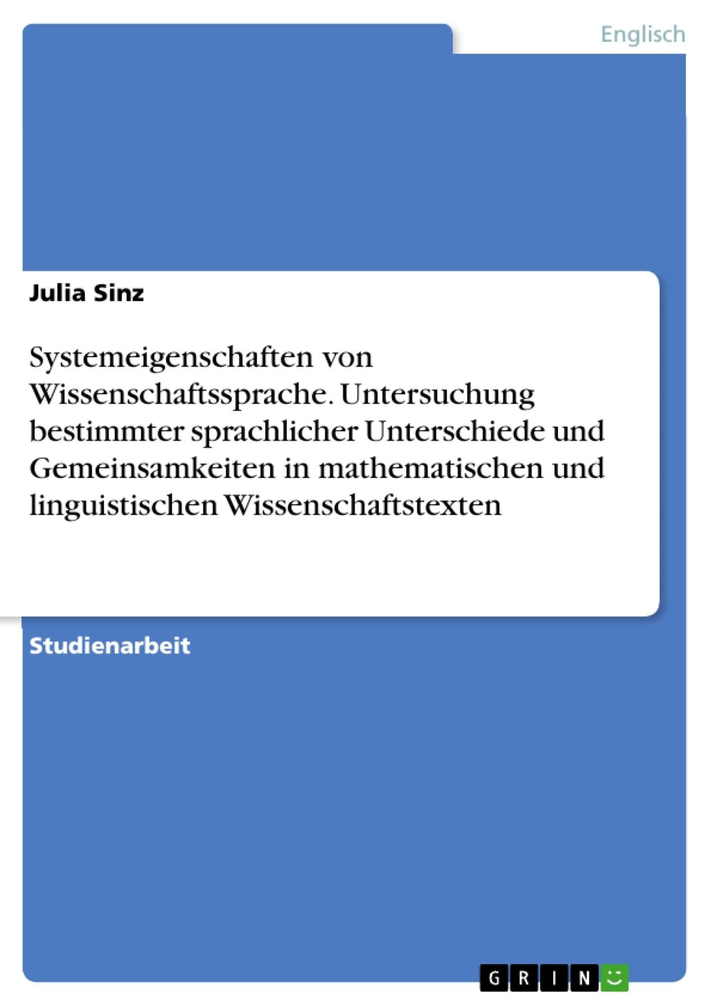 Titel: Systemeigenschaften von Wissenschaftssprache. Untersuchung bestimmter sprachlicher Unterschiede und Gemeinsamkeiten in mathematischen und linguistischen Wissenschaftstexten
