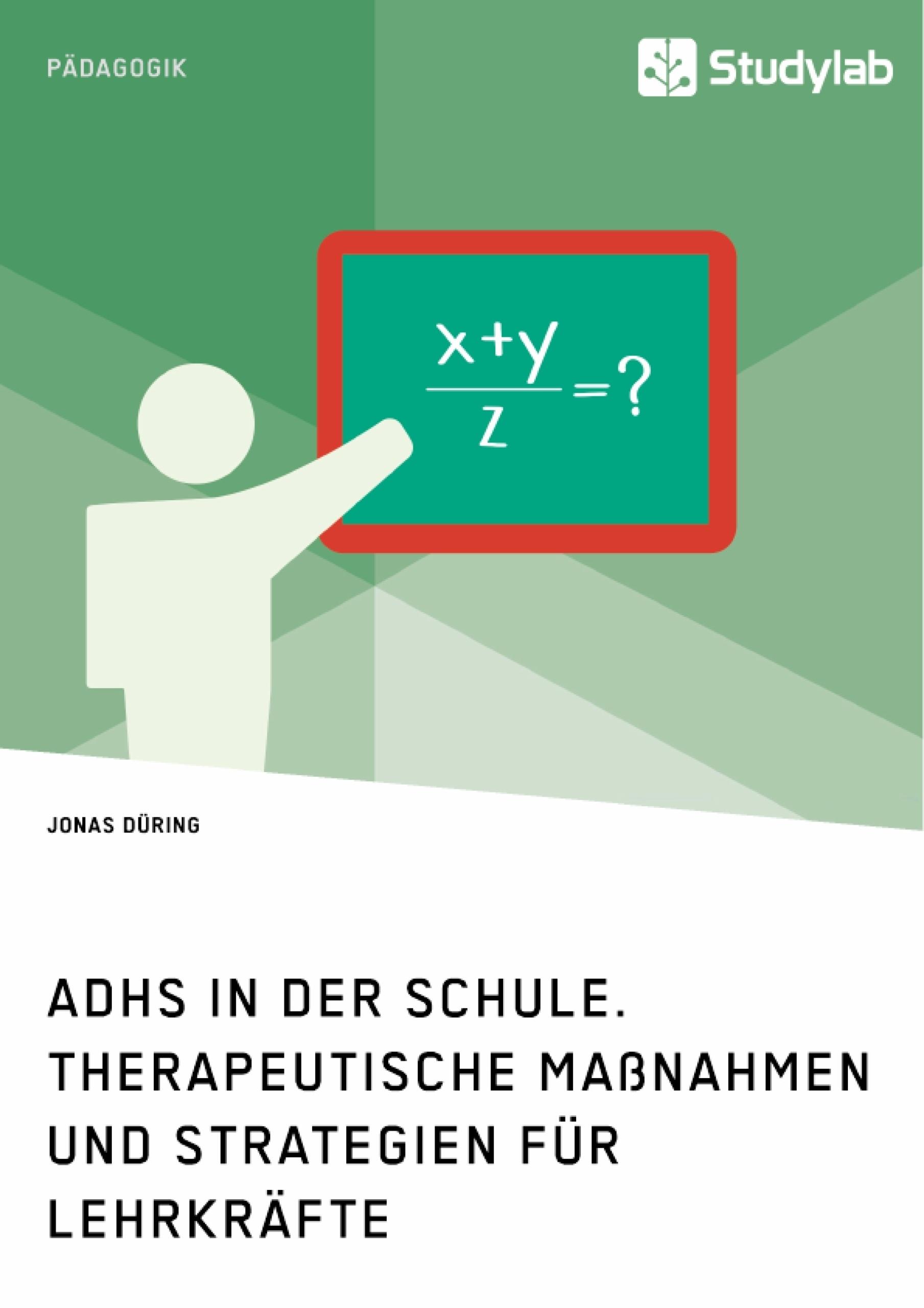 Titel: ADHS in der Schule. Therapeutische Maßnahmen und Strategien für Lehrkräfte