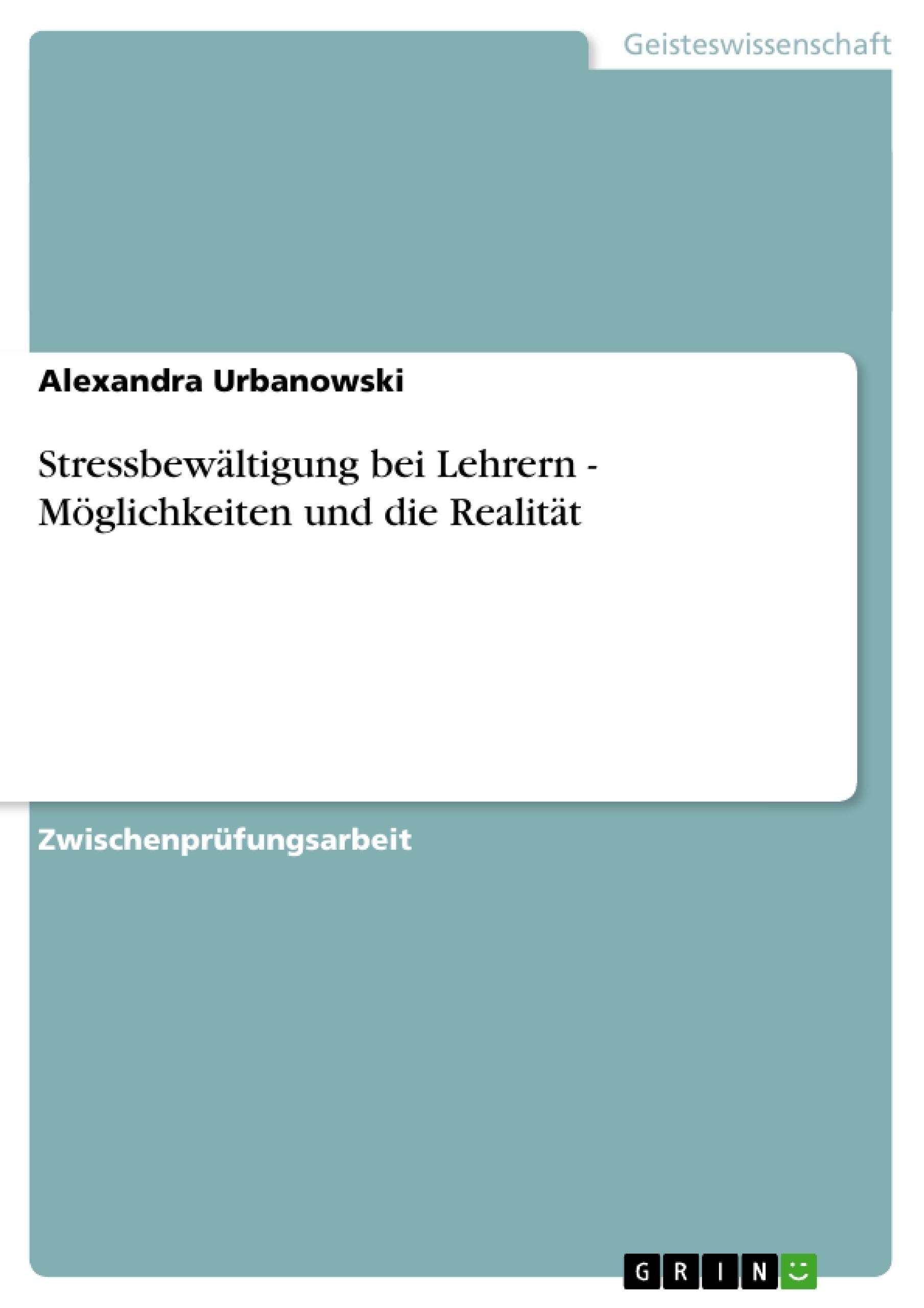Titel: Stressbewältigung bei Lehrern - Möglichkeiten und die Realität