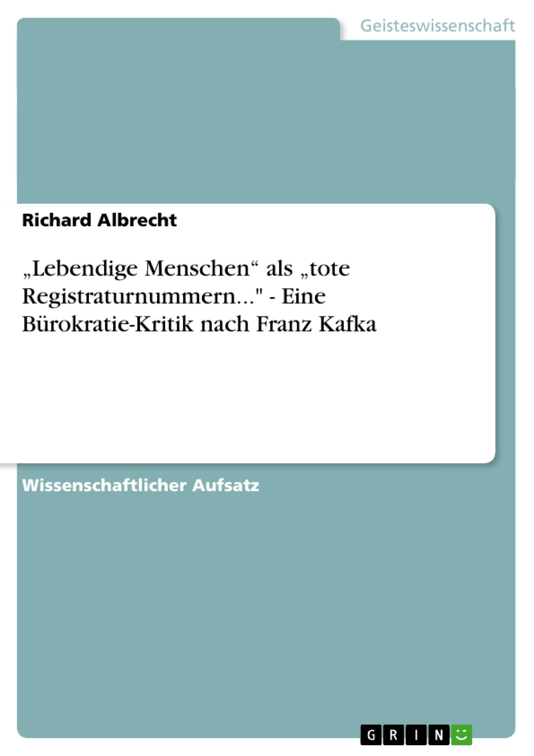 """Titel: """"Lebendige Menschen"""" als """"tote Registraturnummern..."""" - Eine Bürokratie-Kritik nach Franz Kafka"""