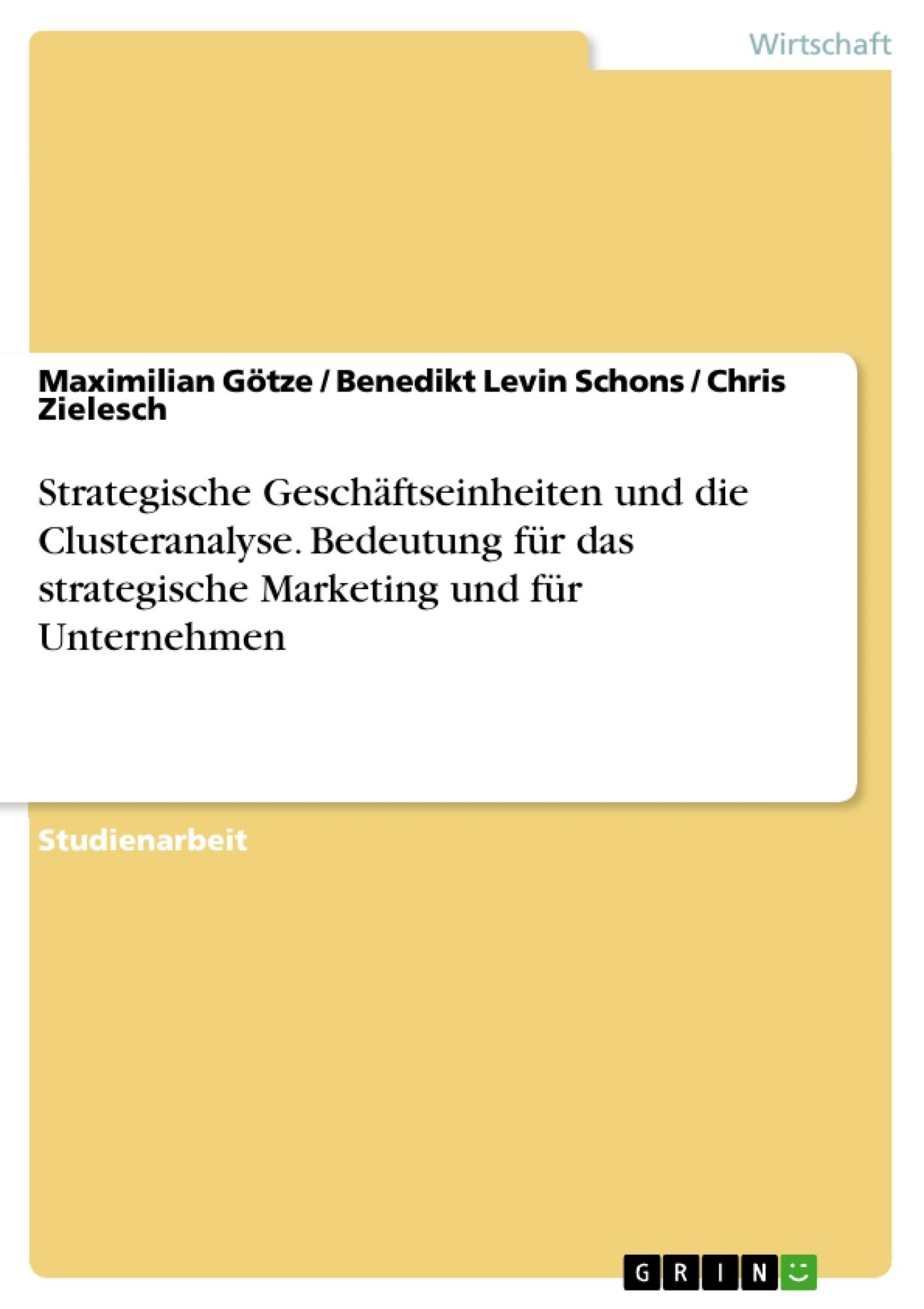 Titel: Strategische Geschäftseinheiten und die Clusteranalyse. Bedeutung für das strategische Marketing und für Unternehmen