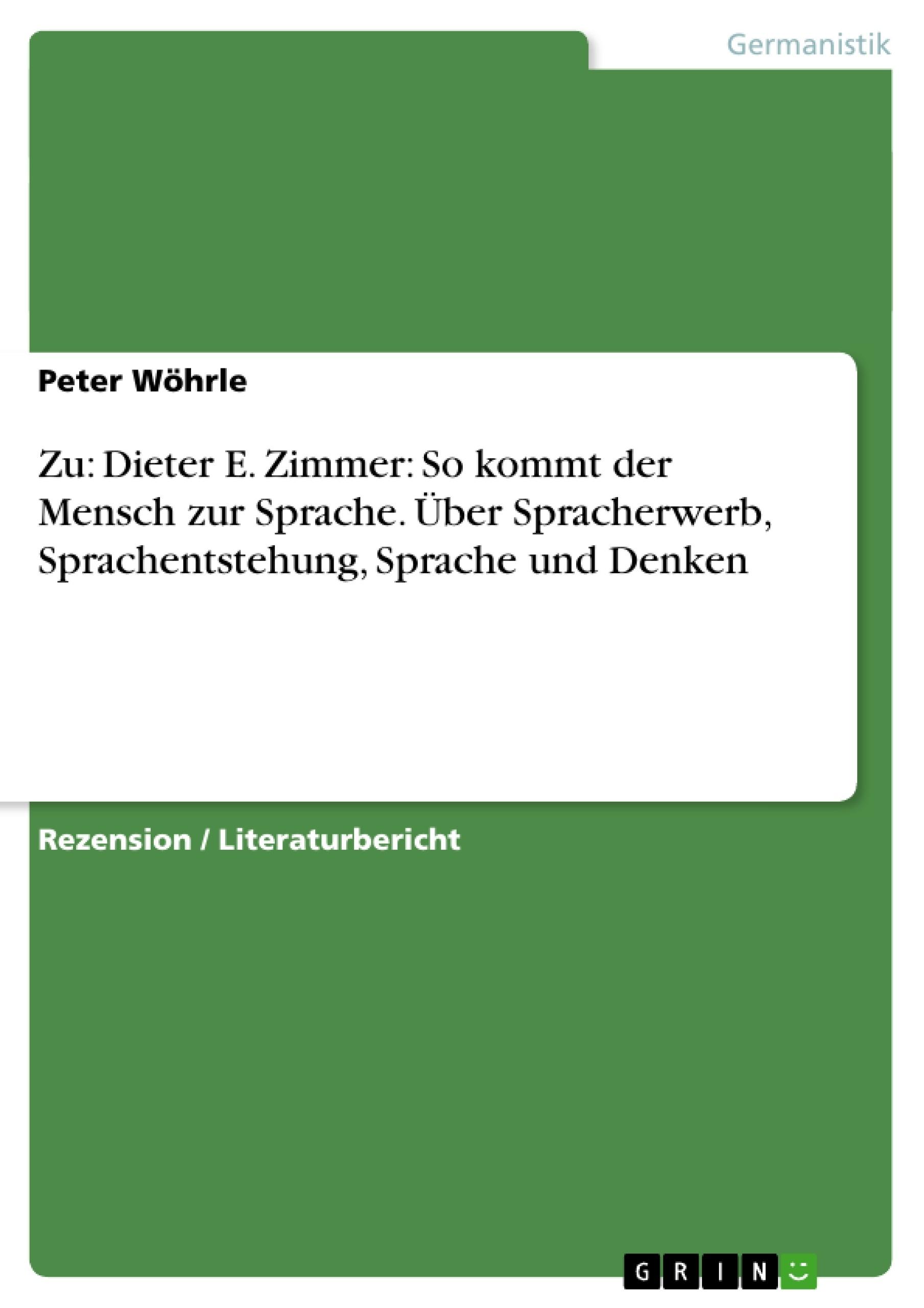 Titel: Zu: Dieter E. Zimmer: So kommt der Mensch zur Sprache. Über Spracherwerb, Sprachentstehung, Sprache und Denken